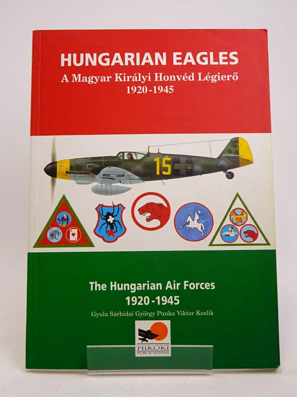 Photo of HUNGARIAN EAGLES: A MAGYAR KIRALYI HONVED LEGIERO 1920-1945- Stock Number: 1817913