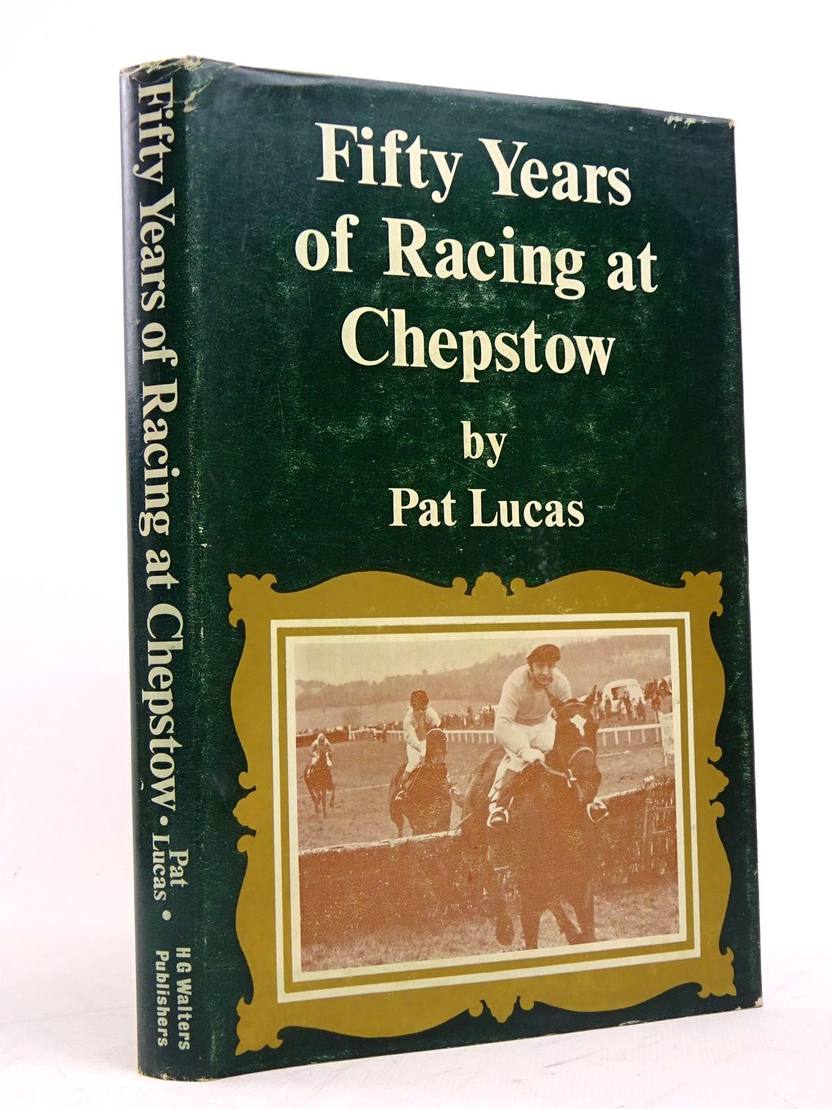 Photo of FIFTY YEARS OF RACING AT CHEPSTOW written by Lucas, Pat published by H.G. Walters (STOCK CODE: 1817956)  for sale by Stella & Rose's Books