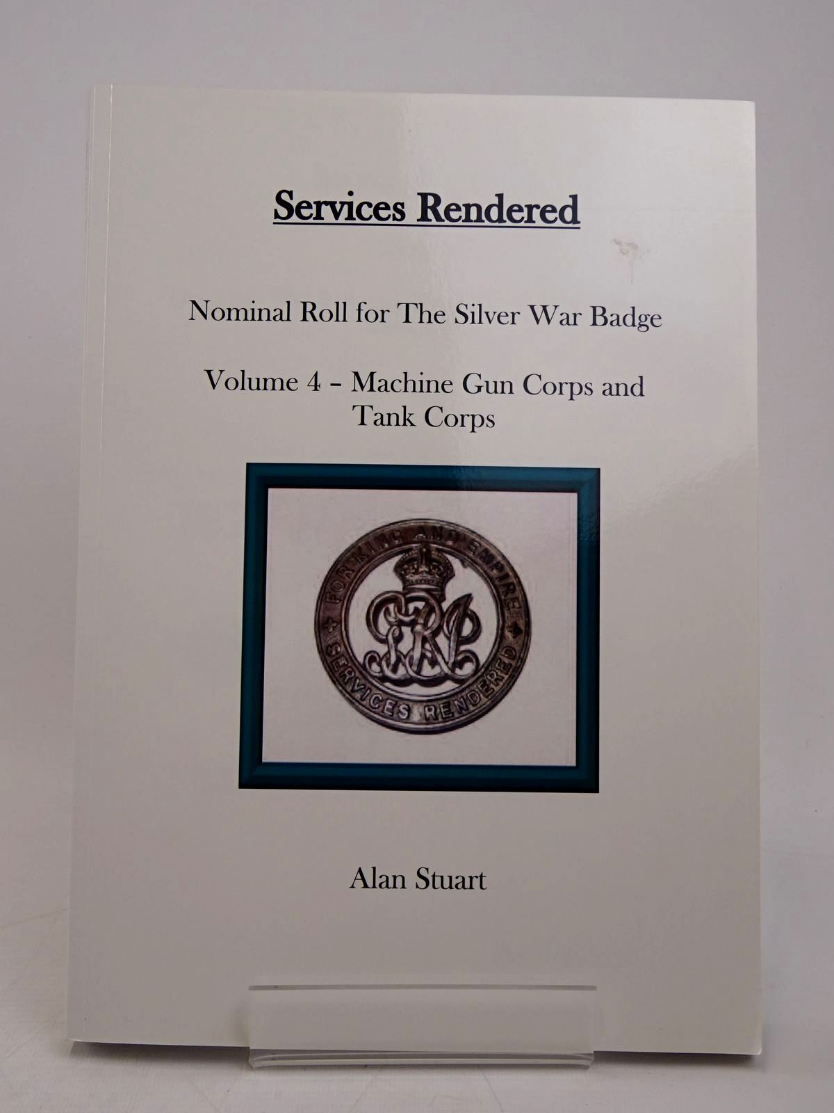 Photo of SERVICES RENDERED VOLUME FOUR: THE SILVER WAR BADGE TO THE MACHINE GUN CORPS AND TANK CORPS- Stock Number: 1817981