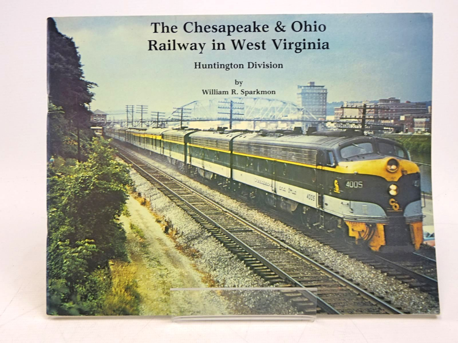 Photo of THE CHESAPEAKE & OHIO RAILWAY IN WEST VIRGINIA: HUNTINGTON DIVISION written by Sparkmon, William R. published by C&o Historical Society (STOCK CODE: 1818024)  for sale by Stella & Rose's Books