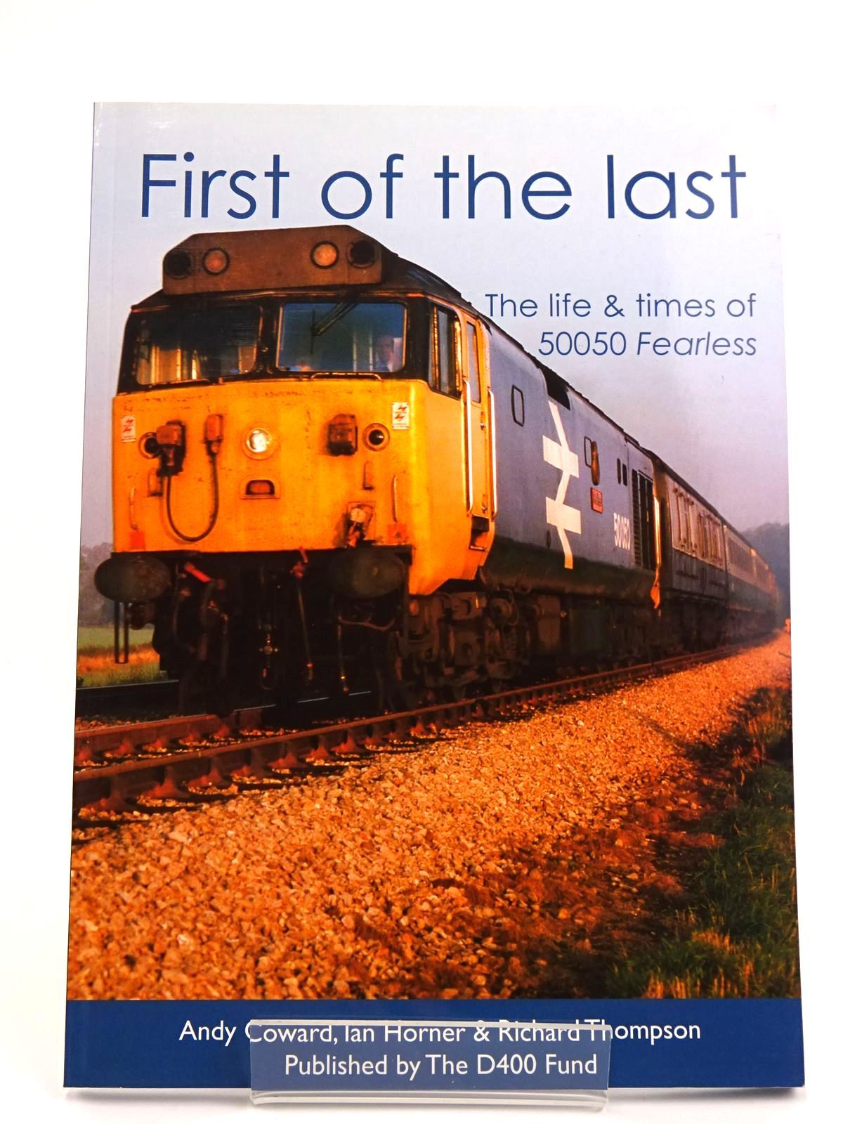Photo of FIRST OF THE LAST: THE LIFE &amp; TIMES OF 50050 FEARLESS written by Coward, Andy<br />Horner, Ian<br />Thompson, Richard published by D400 Fund (STOCK CODE: 1818085)  for sale by Stella & Rose's Books
