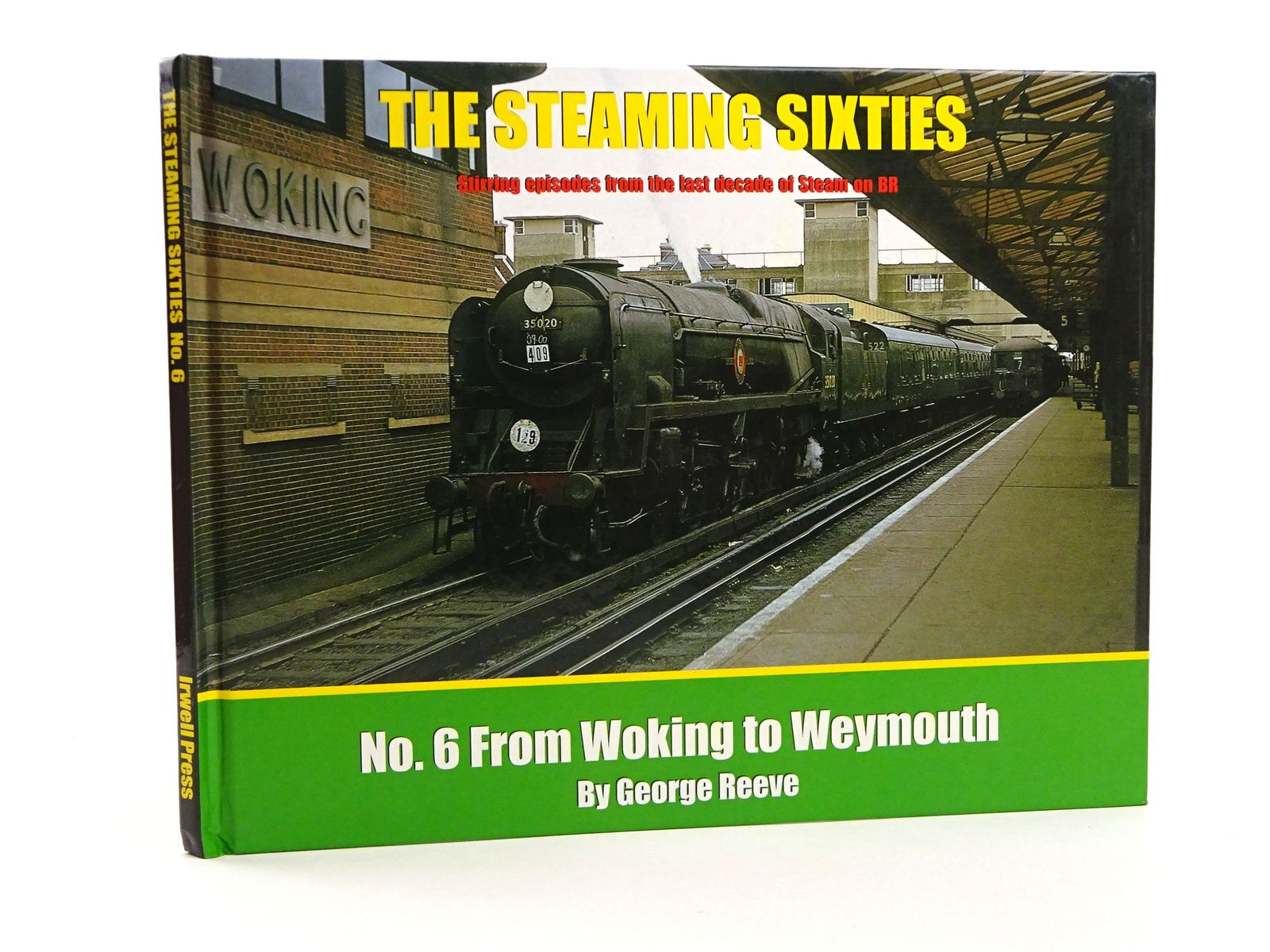 Photo of THE STEAMING SIXTIES: STIRRING EPISODES FROM THE LAST DECADE OF STEAM ON BR 6. FROM WOKING TO WEYMOUTH written by Reeve, George published by Irwell Press (STOCK CODE: 1818147)  for sale by Stella & Rose's Books