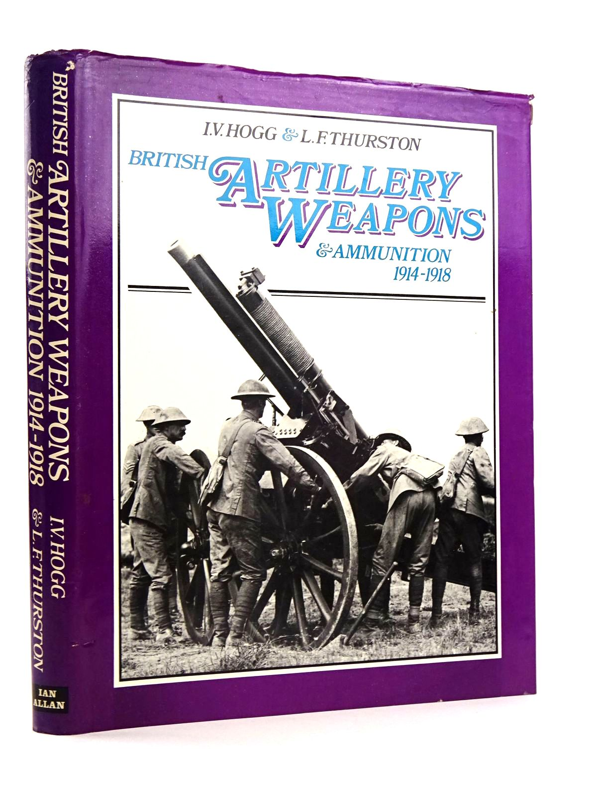 Photo of BRITISH ARTILLERY WEAPONS AND AMMUNITION 1914-1918 written by Hogg, Ian V.<br />Thurston, Leslie F. published by Ian Allan (STOCK CODE: 1818164)  for sale by Stella & Rose's Books