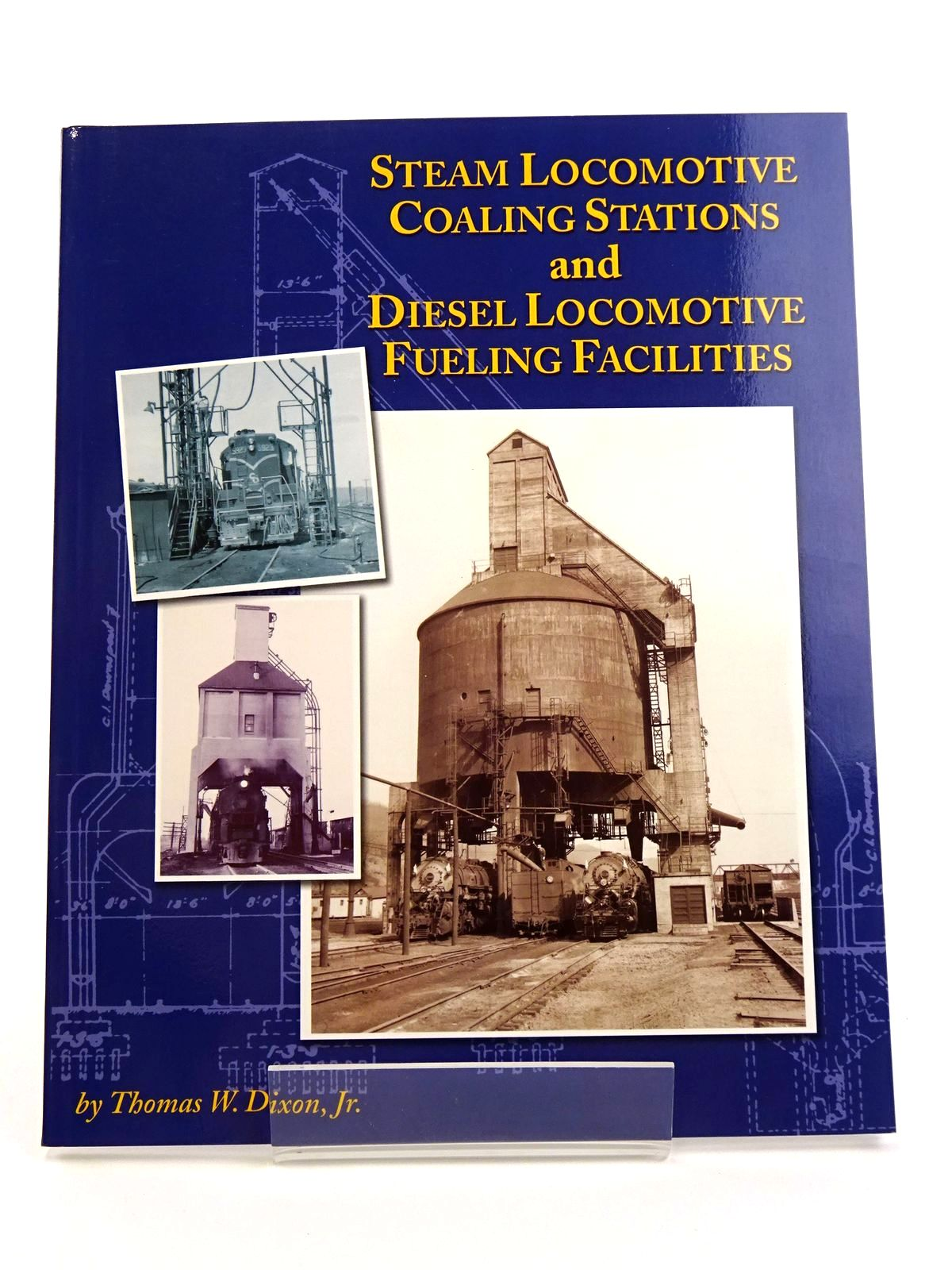 Photo of STEAM LOCOMOTIVE COALING STATIONS AND DIESEL LOCOMOTIVE FUELING FACILITIES written by Dixon, Thomas W. published by TLC Publishing Inc. (STOCK CODE: 1818168)  for sale by Stella & Rose's Books
