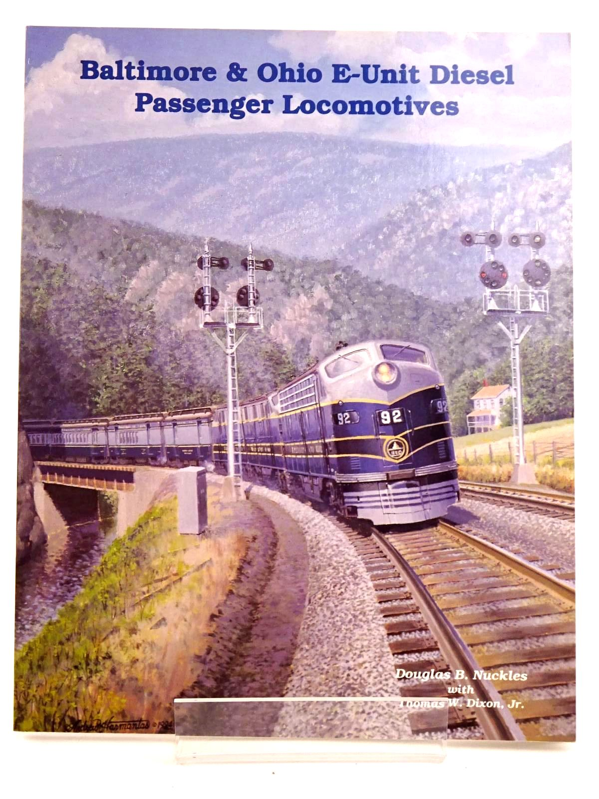 Photo of BALTIMORE &amp; OHIO E-UNIT DIESEL PASSENGER LOCOMOTIVES written by Nuckles, Douglas B.<br />Dixon, Thomas W. published by TLC Publishing Inc. (STOCK CODE: 1818209)  for sale by Stella & Rose's Books
