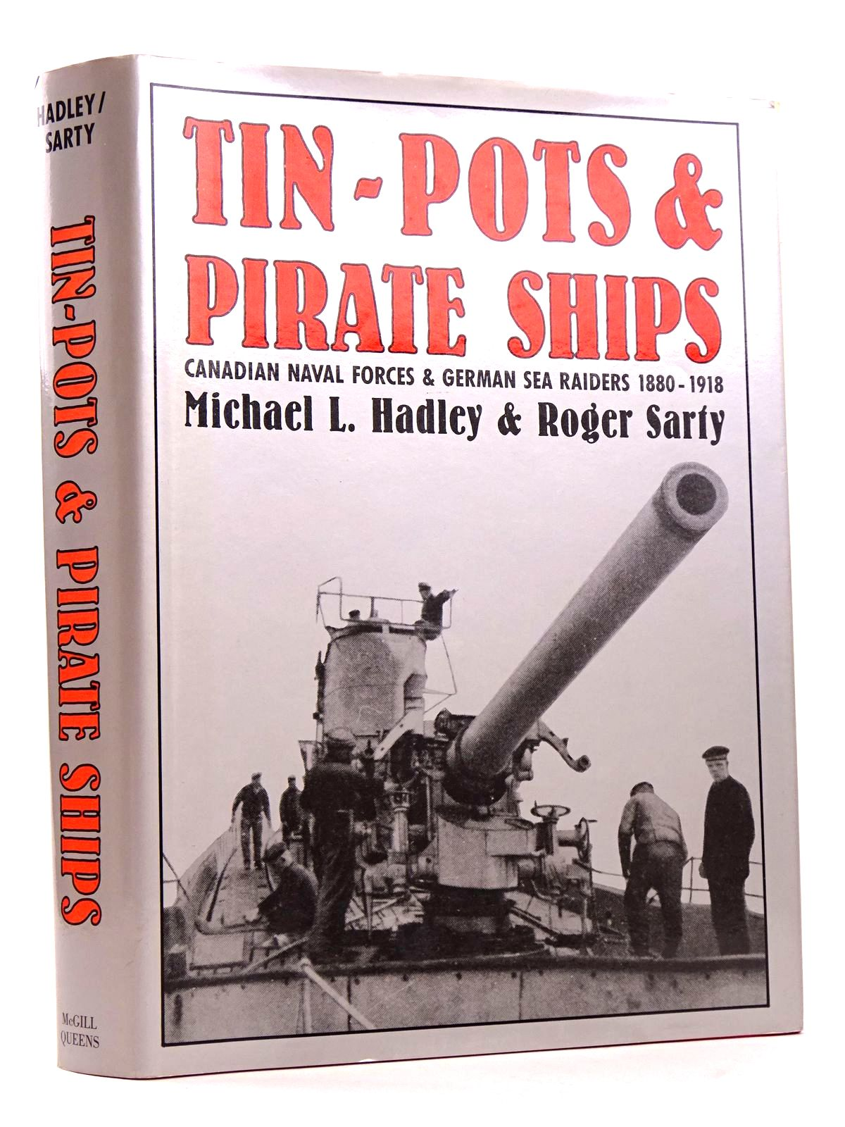 Photo of TIN-POTS AND PIRATE SHIPS: CANADIAN NAVAL FORCES AND GERMAN SEA RAIDERS 1880-1918- Stock Number: 1818370