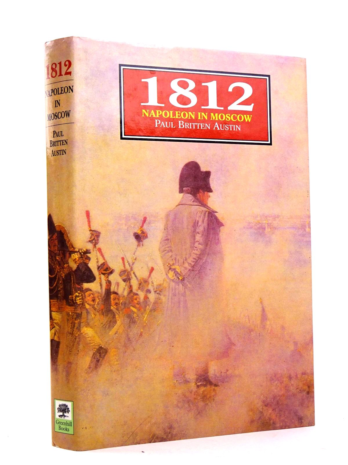 Photo of 1812 NAPOLEON IN MOSCOW written by Austin, Paul Britten published by Greenhill Books, Stackpole Books (STOCK CODE: 1818382)  for sale by Stella & Rose's Books