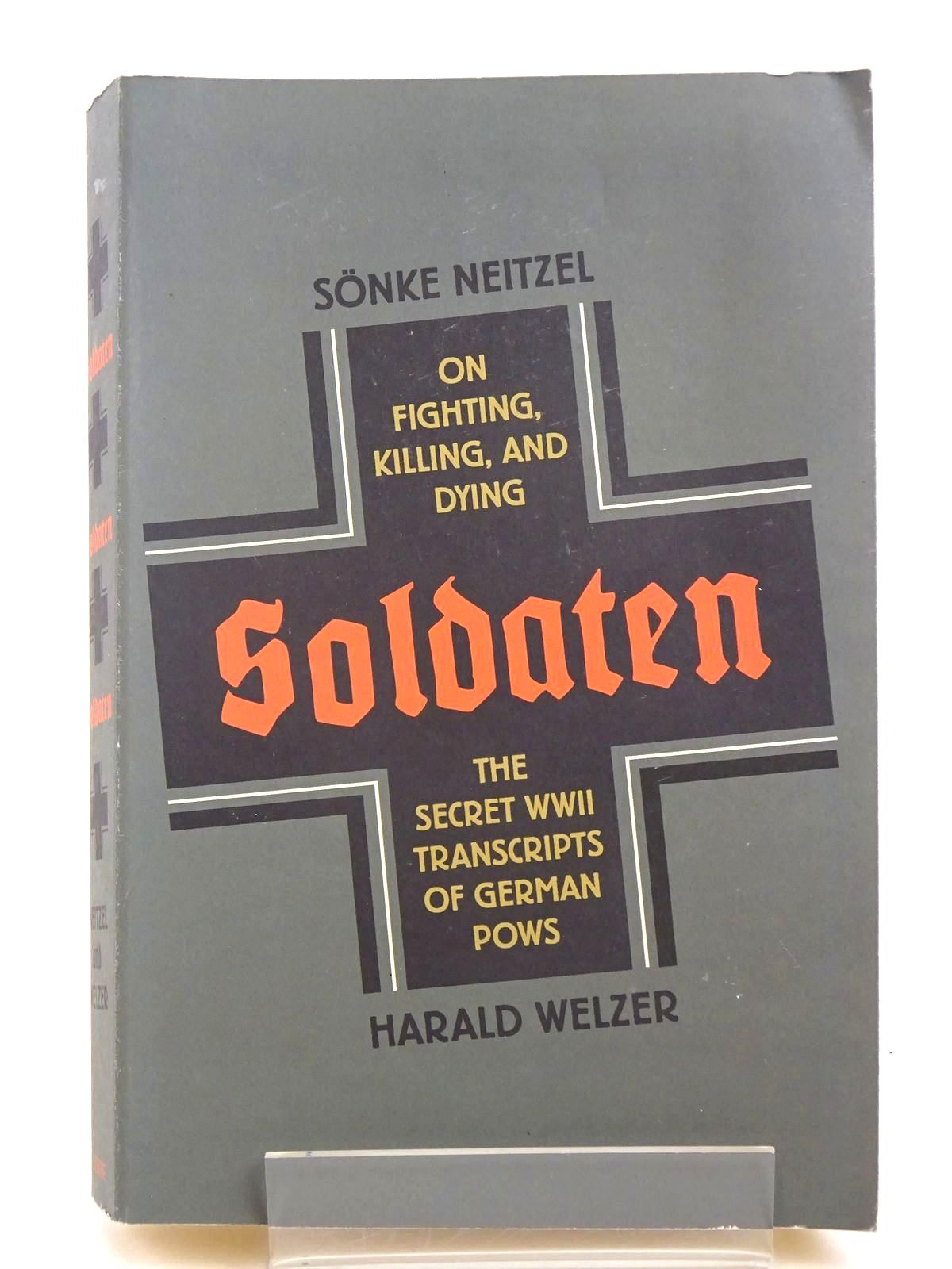 Photo of SOLDATEN ON FIGHTING, KILLING, AND DYING: THE SECRET WWII TRANSCRIPTS OF GERMAN POWS written by Neitzel, Sonke Welzer, Harald published by Scribe (STOCK CODE: 1818460)  for sale by Stella & Rose's Books