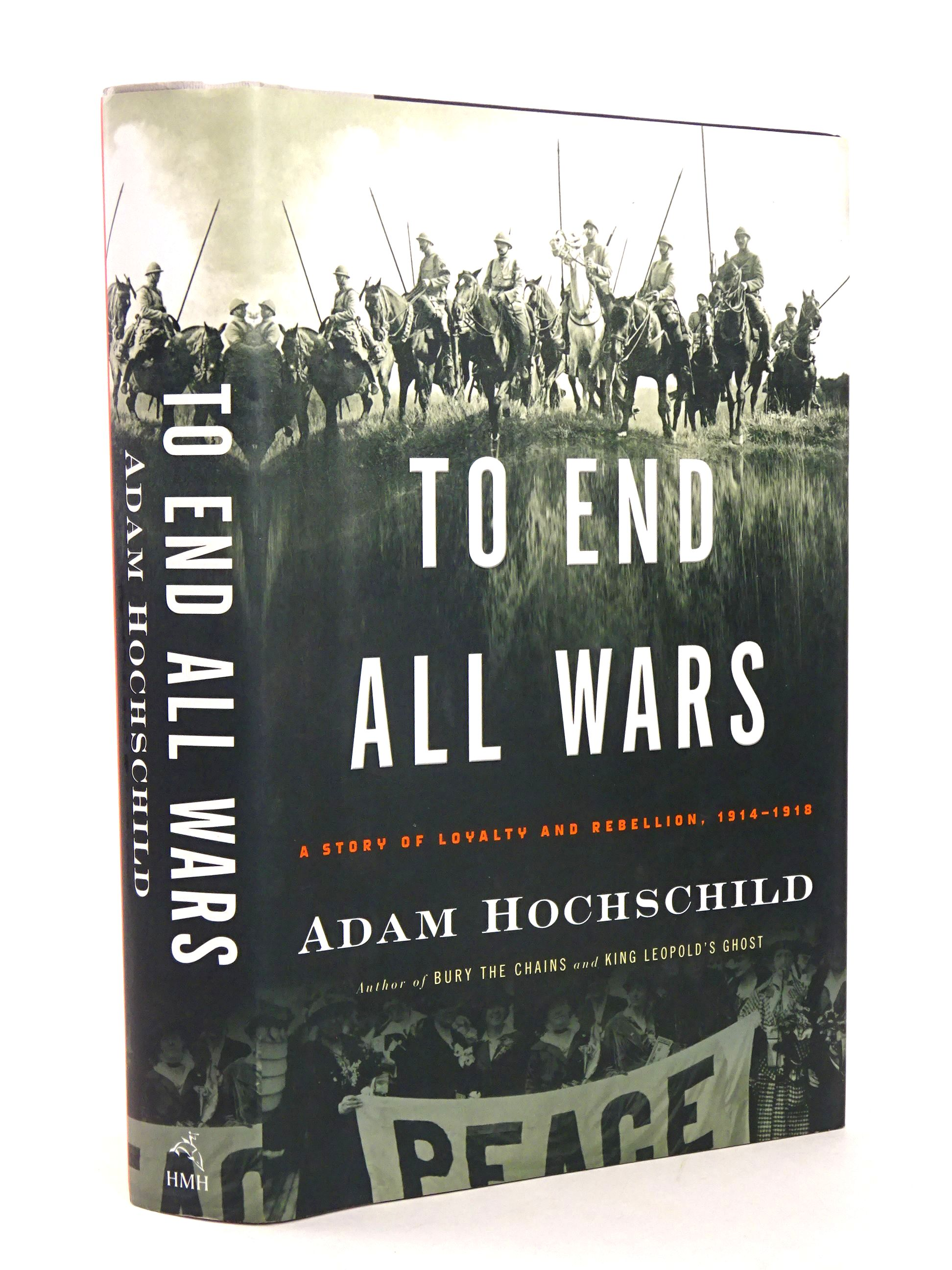 Photo of TO END ALL WARS: A STORY OF LOYALTY AND REBELLION, 1914-1918 written by Hochschild, Adam published by Houghton Mifflin Harcourt (STOCK CODE: 1818470)  for sale by Stella & Rose's Books
