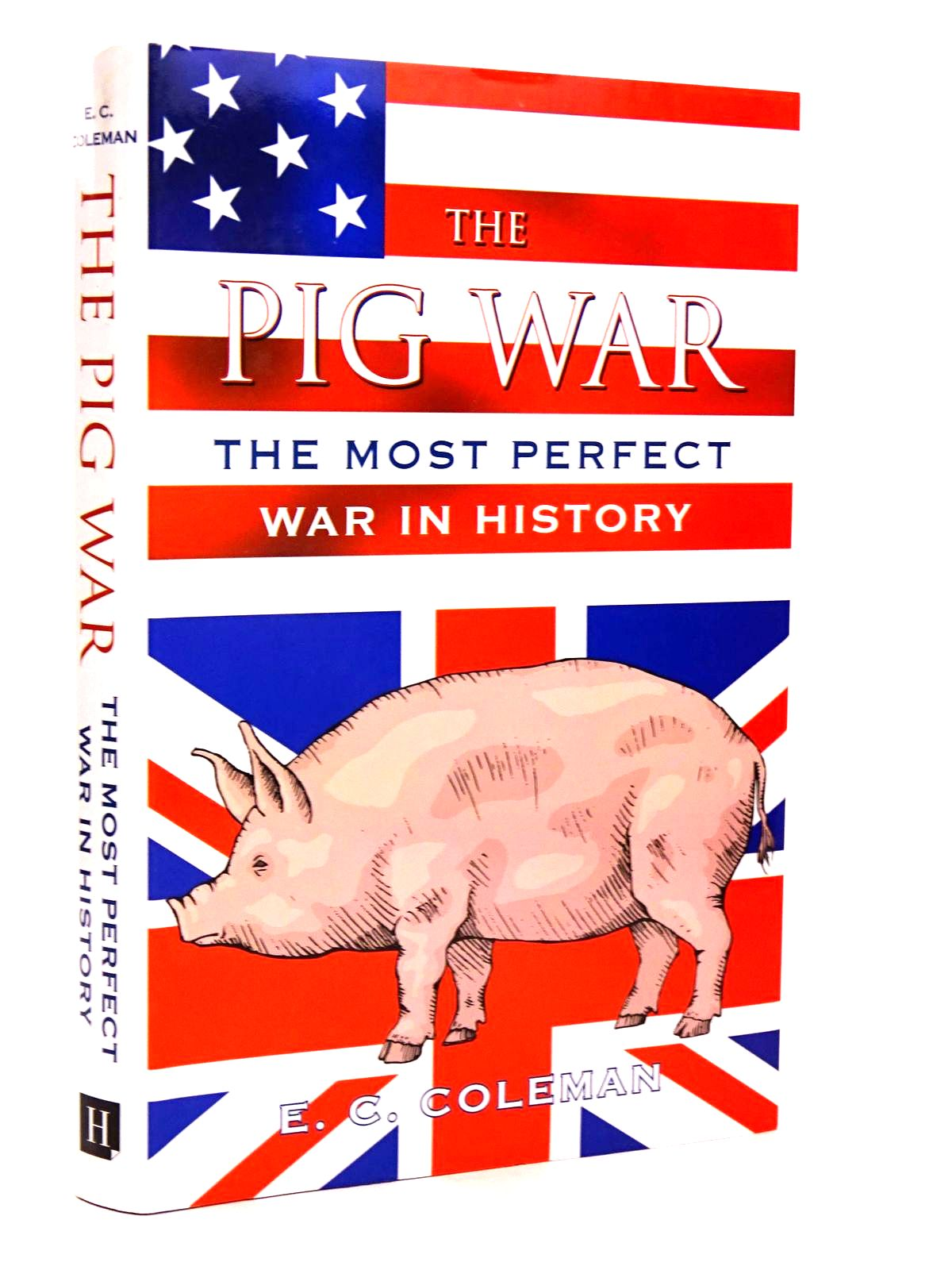 Photo of THE PIG WAR: THE MOST PERFECT WAR IN HISTORY written by Coleman, E.C. published by The History Press (STOCK CODE: 1818476)  for sale by Stella & Rose's Books