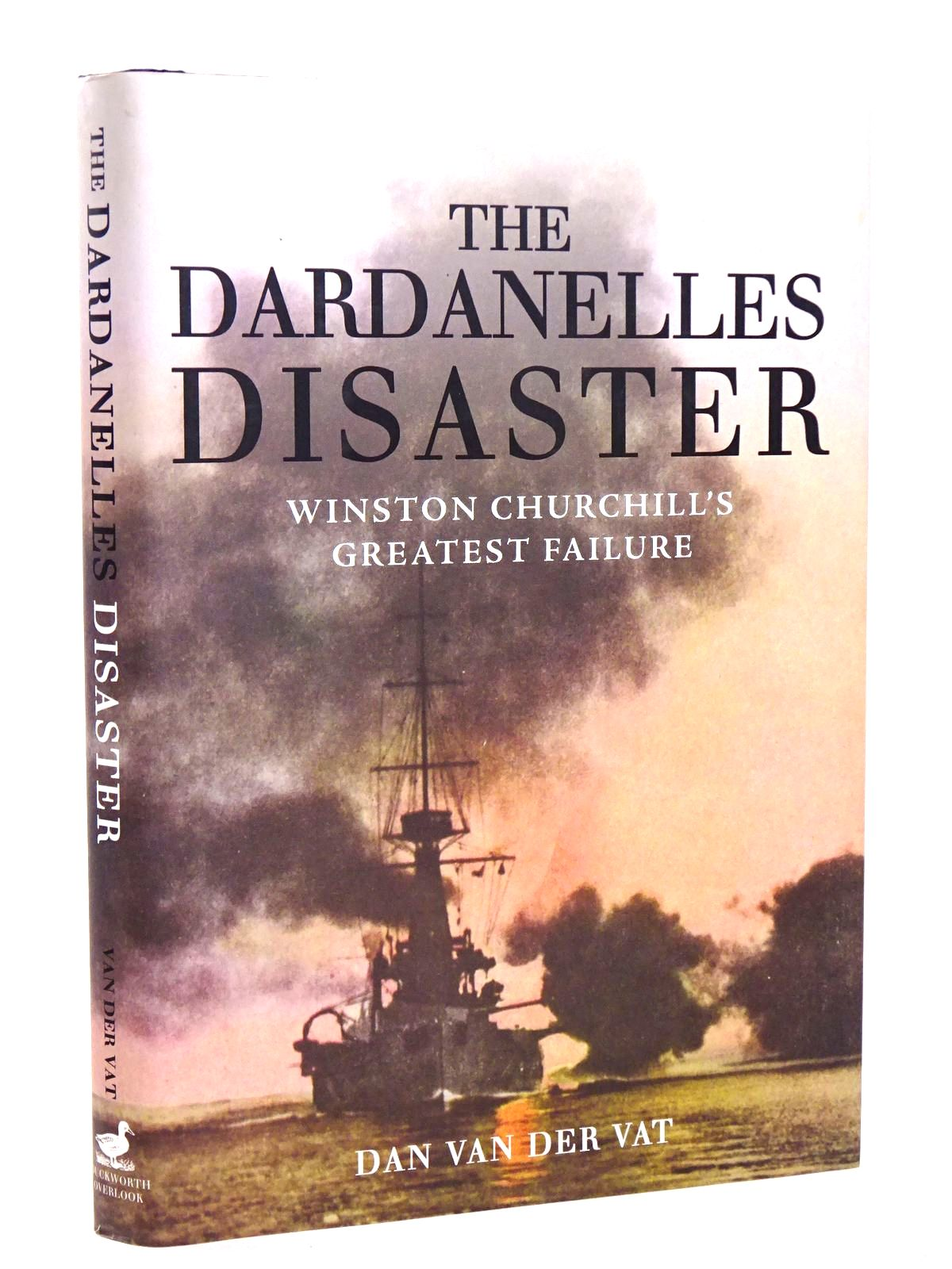 Photo of THE DARDANELLES DISASTER: WINSTON CHURCHILL'S GREATEST FAILURE written by Van Der Vat, Dan published by Duckworth Overlook (STOCK CODE: 1818477)  for sale by Stella & Rose's Books