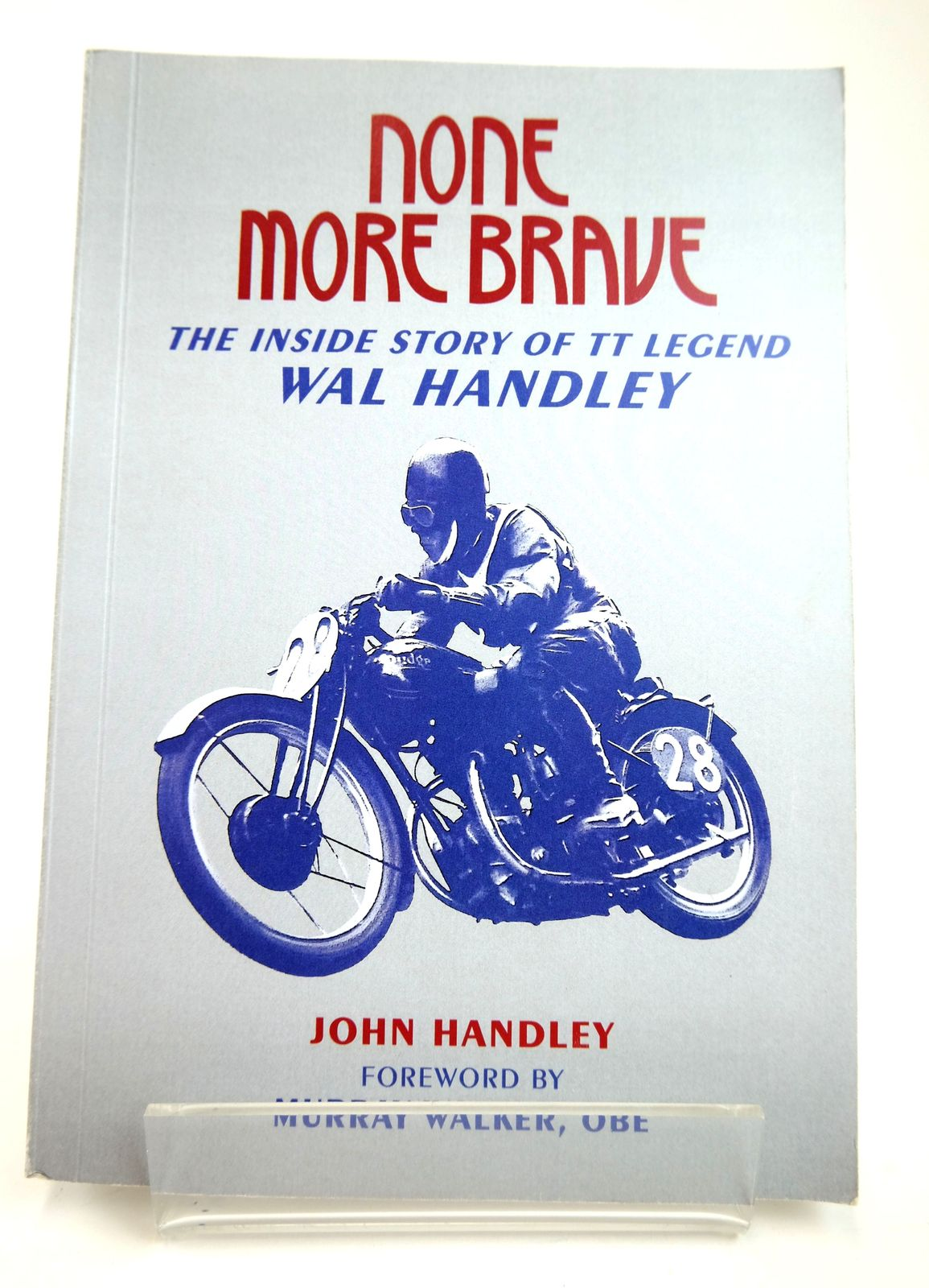 Photo of NONE MORE BRAVE: THE INSIDE STORY OF TT LEGEND WAL HANDLEY written by Handley, John published by Aspect Design (STOCK CODE: 1818722)  for sale by Stella & Rose's Books