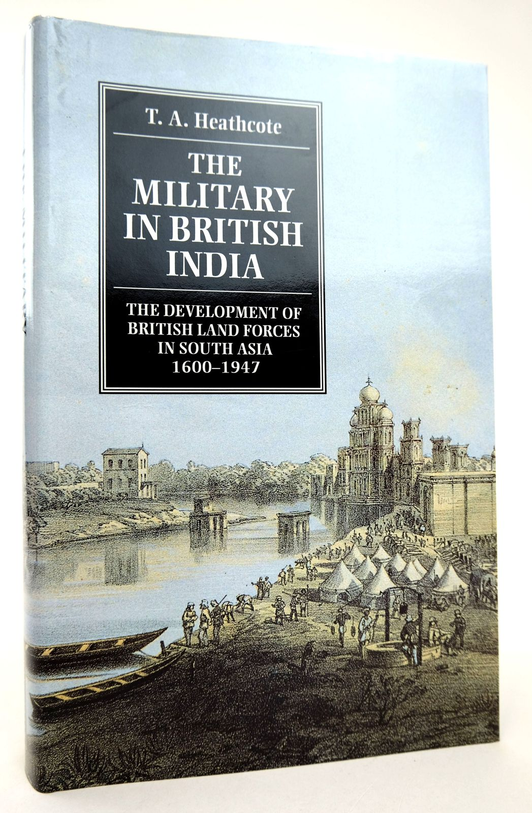 Photo of THE MILITARY IN BRITISH INDIA written by Heathcote, T.A. published by Manchester University Press (STOCK CODE: 1818766)  for sale by Stella & Rose's Books