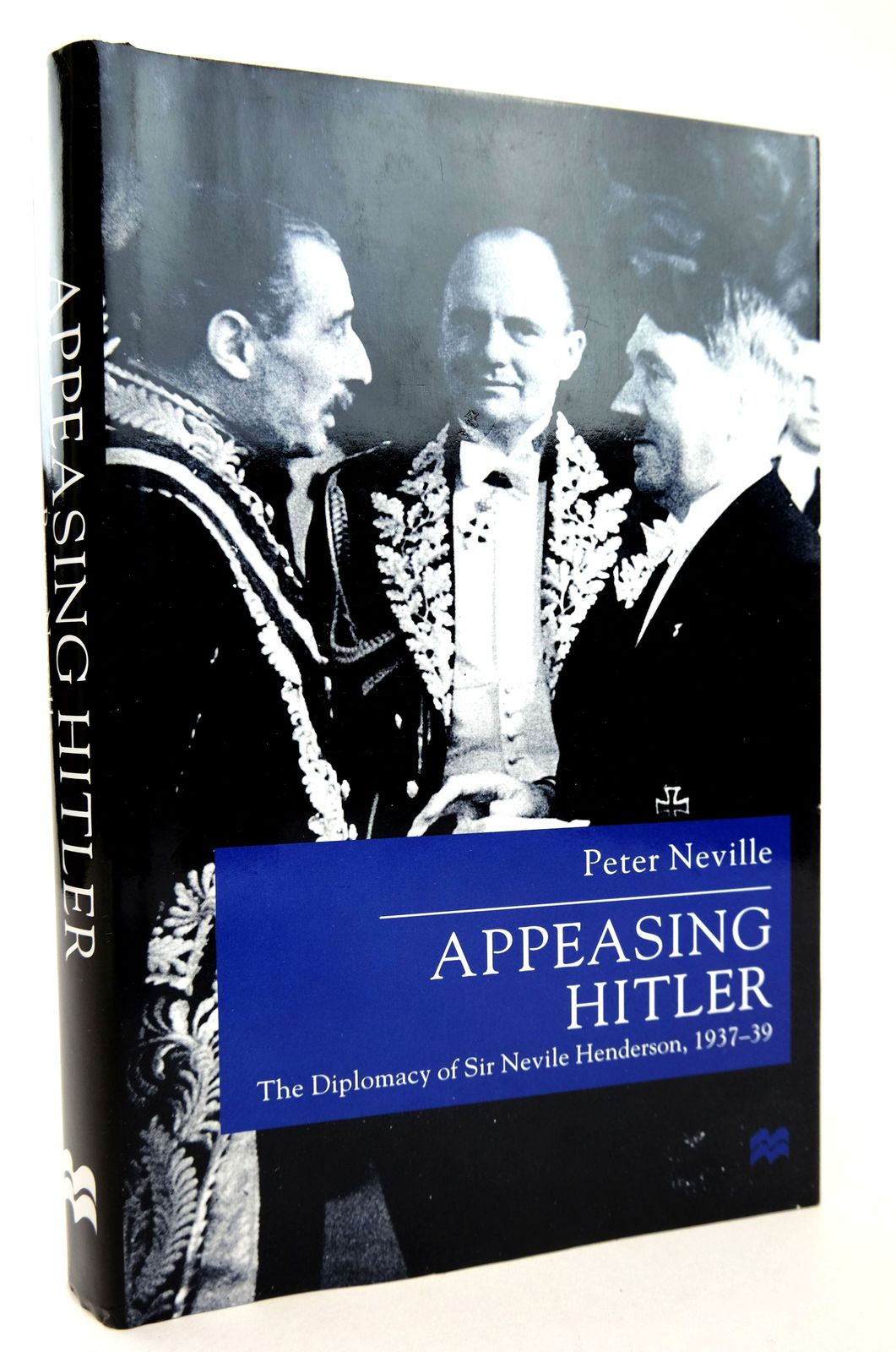 Photo of APPEASING HITLER: THE DIPLOMACY OF SIR NEVILE HENDERSON, 1937-39 written by Neville, Peter published by The Macmillan Press Ltd. (STOCK CODE: 1818769)  for sale by Stella & Rose's Books