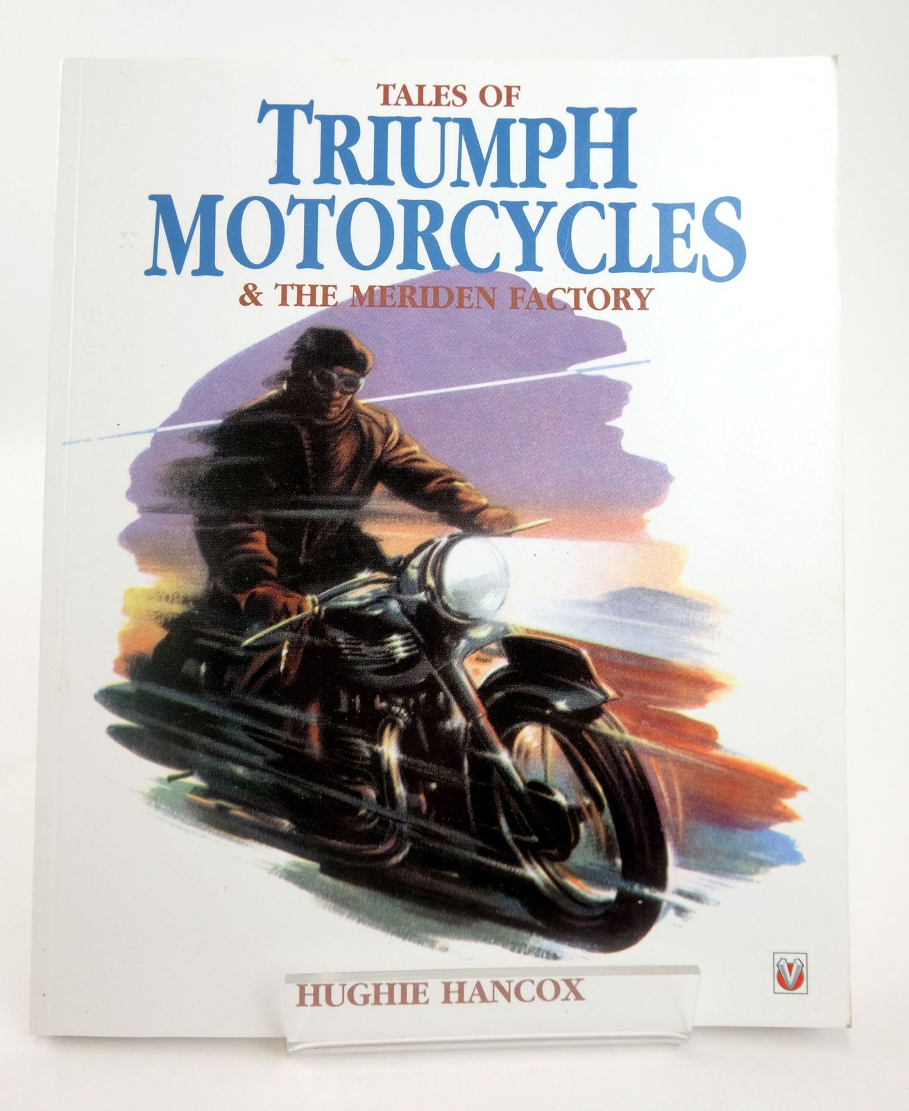 Photo of TALES OF TRIUMPH MOTORCYCLES & THE MERIDEN FACTORY written by Hancox, Hughie published by Veloce Publishing (STOCK CODE: 1818780)  for sale by Stella & Rose's Books