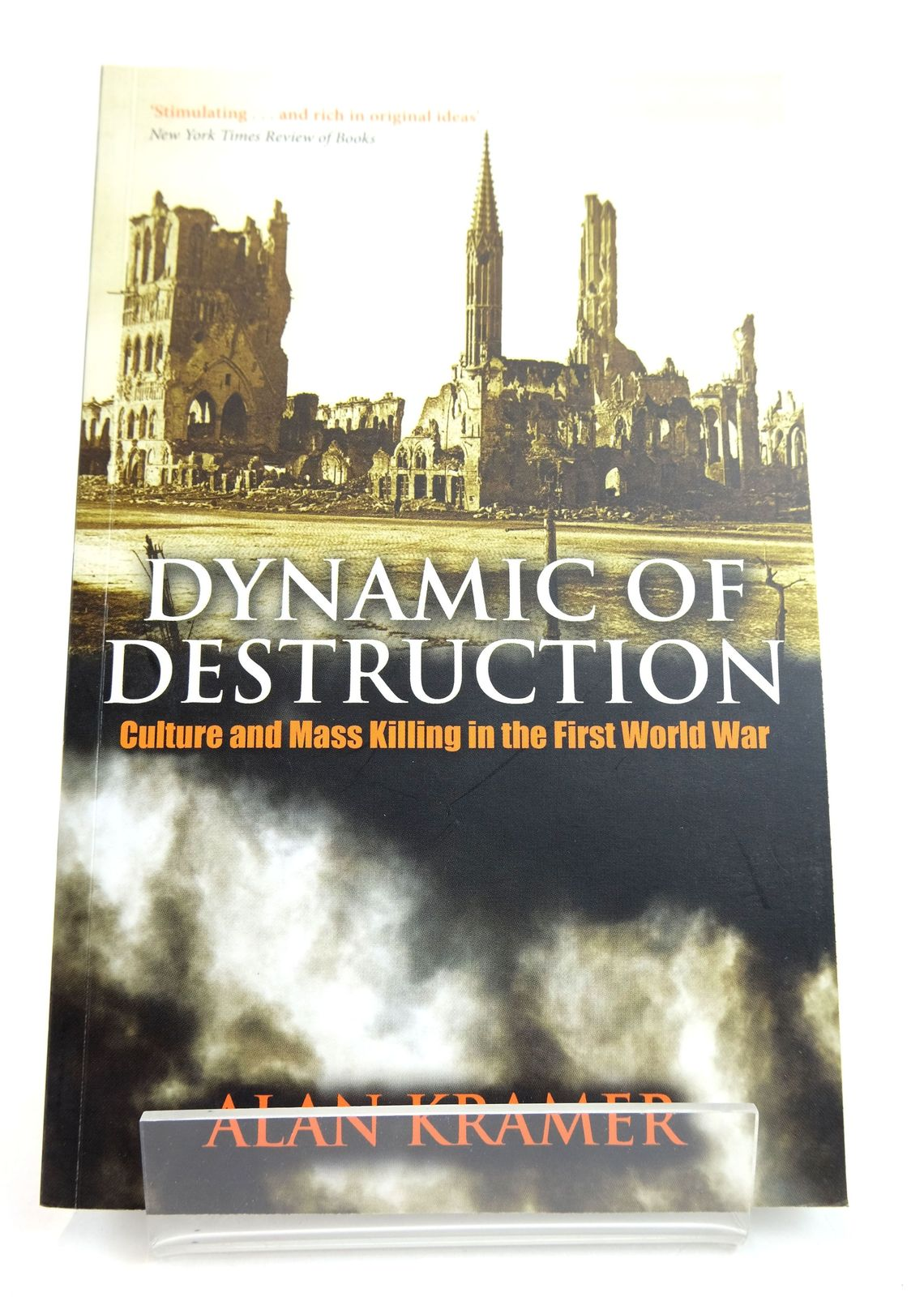 Photo of DYNAMIC OF DESTRUCTION: CULTURE AND MASS KILLING IN THE FIRST WORLD WAR written by Kramer, Alan published by Oxford University Press (STOCK CODE: 1818875)  for sale by Stella & Rose's Books