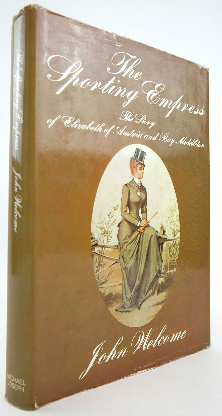 Photo of THE SPORTING EMPRESS: THE STORY OF ELIZABETH OF AUSTRIA AND BAY MIDDLETON written by Welcome, John published by Michael Joseph (STOCK CODE: 1819224)  for sale by Stella & Rose's Books