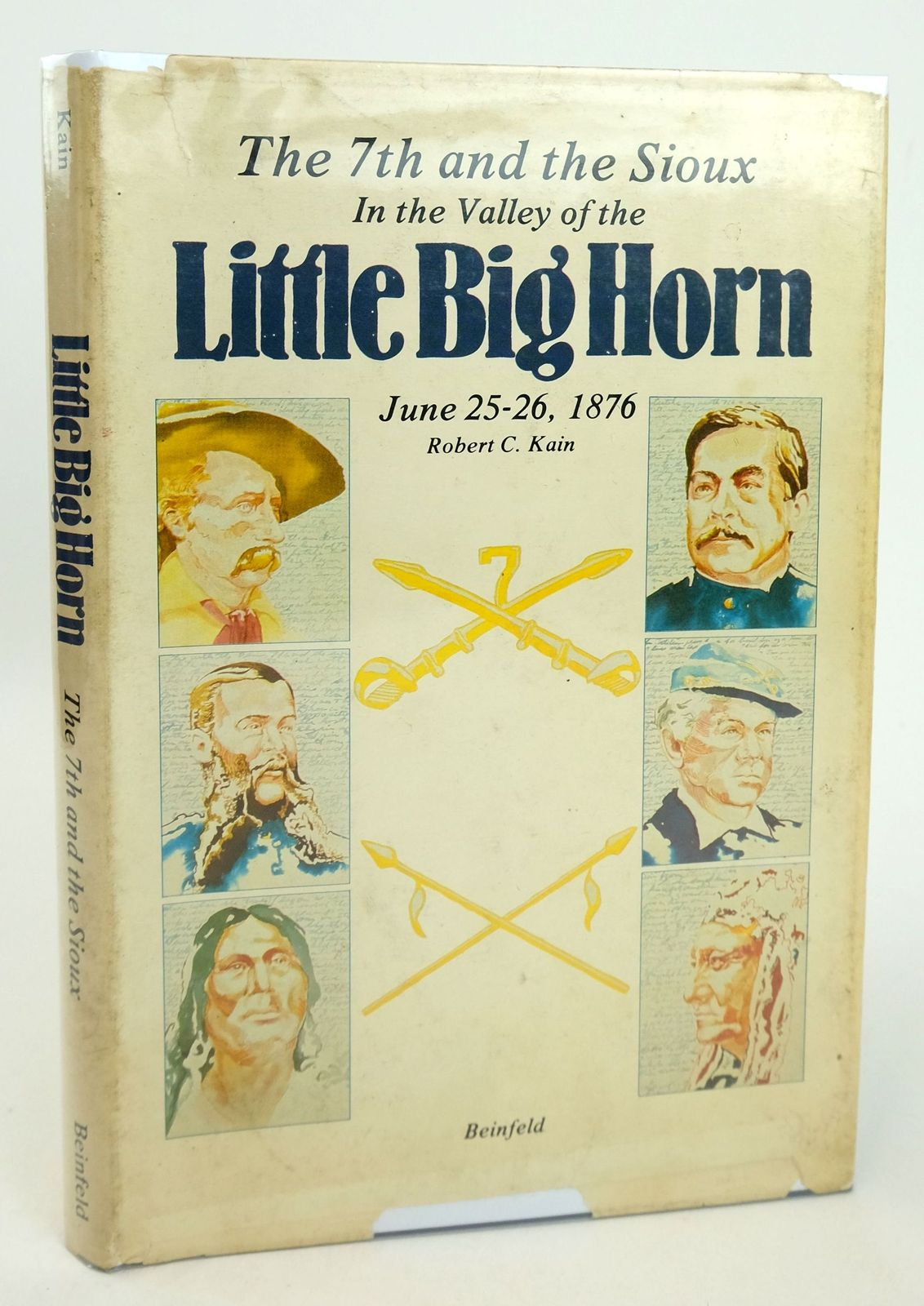 Photo of IN THE VALLEY OF THE LITTLE BIG HORN: THE 7TH AND THE SIOUX JUNE 25-26, 1876 written by Kain, Robert C. published by Beinfeld Publishing Inc. (STOCK CODE: 1819271)  for sale by Stella & Rose's Books