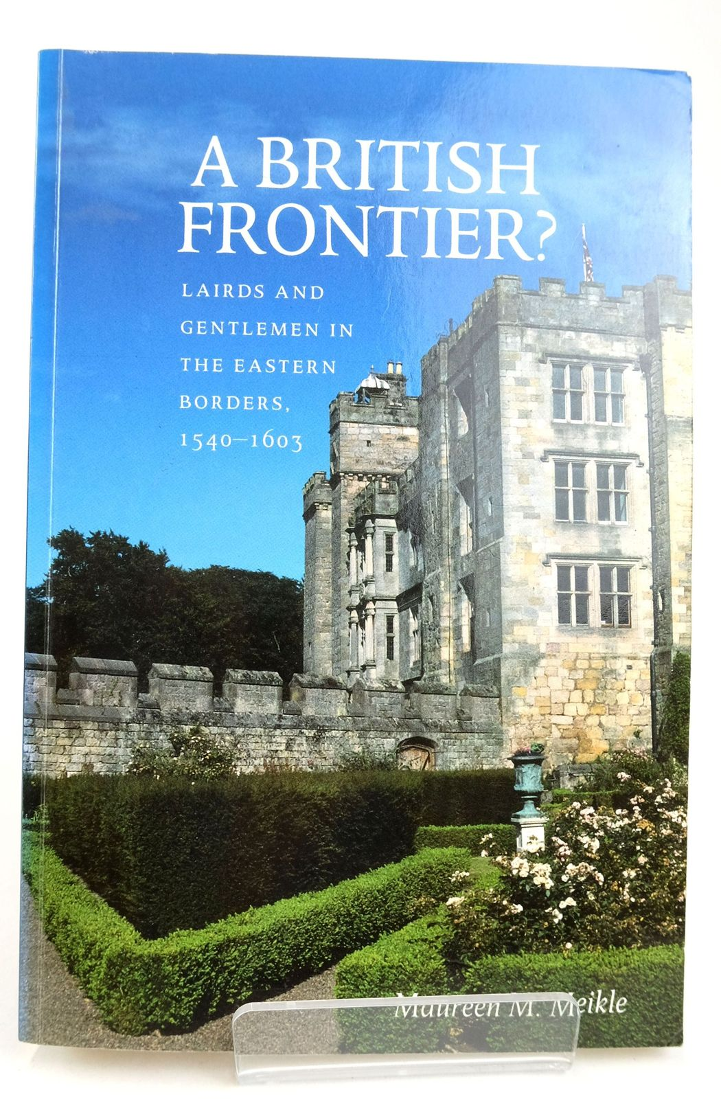 Photo of A BRITISH FRONTIER? LAIRDS AND GENTLEMEN IN THE EASTERN BORDERS, 1540-1603- Stock Number: 1819611