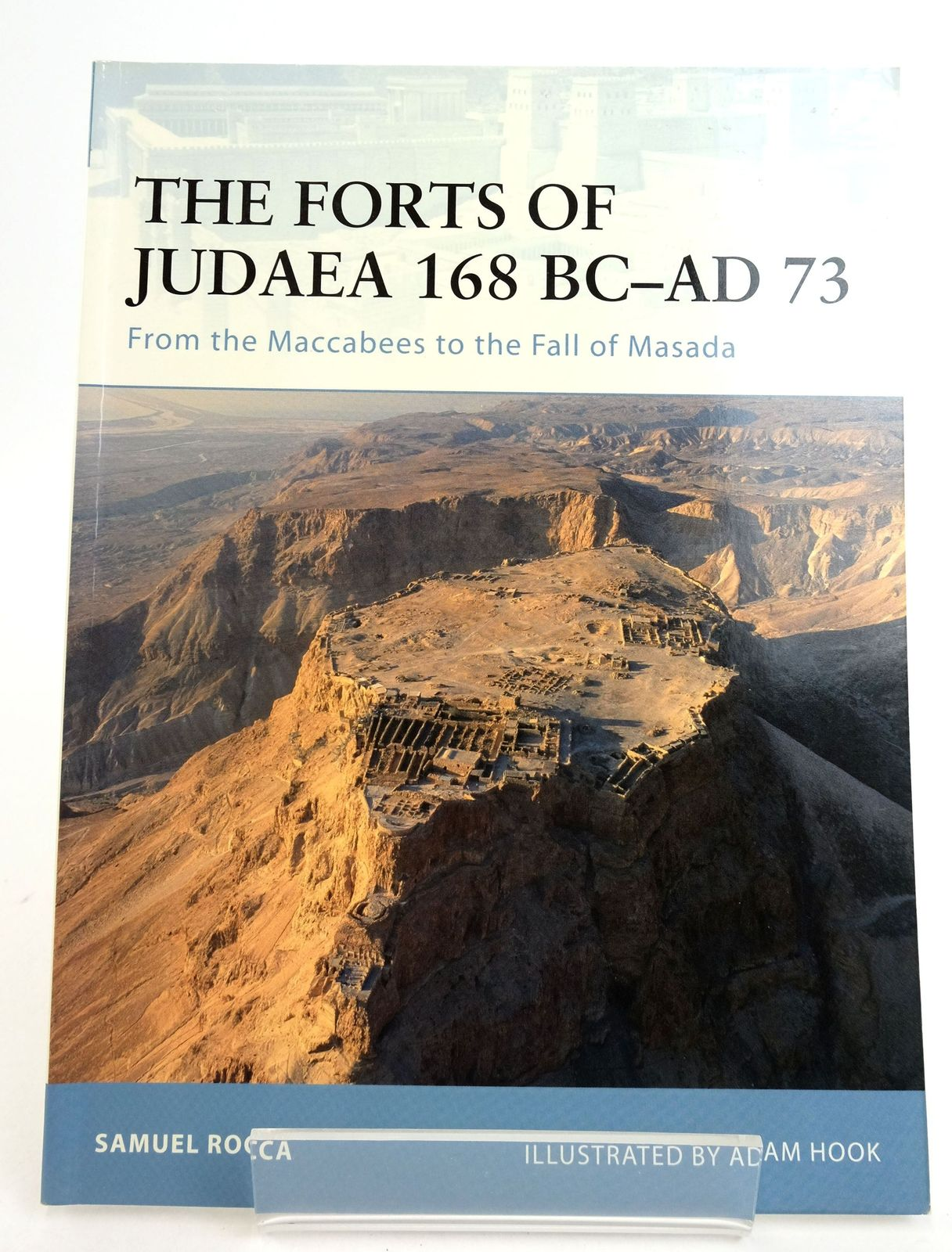 Photo of THE FORTS OF JUDAEA 168 BC-AD 73: FROM THE MACCABEES TO THE FALL OF MASADA- Stock Number: 1819664