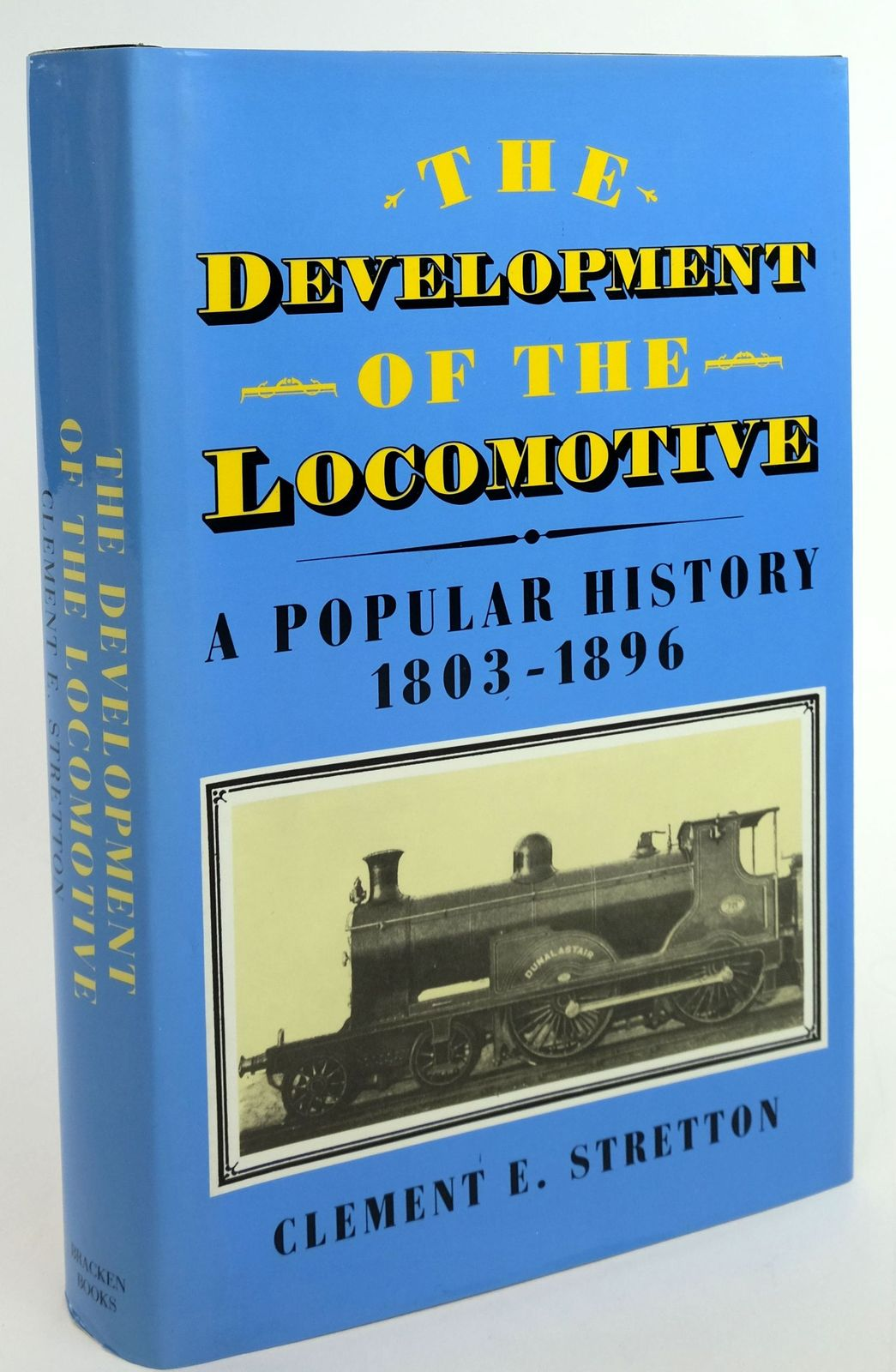 Photo of THE DEVELOPMENT OF THE LOCOMOTIVE A POPULAR HISTORY 1803-1896- Stock Number: 1820007