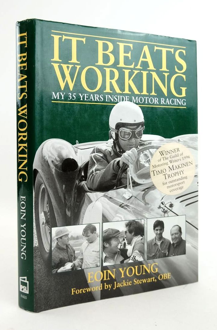 Photo of IT BEATS WORKING: MY 35 YEARS INSIDE MOTOR RACING written by Young, Eoin S. published by Patrick Stephens Limited (STOCK CODE: 1820310)  for sale by Stella & Rose's Books