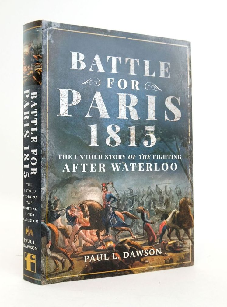 Photo of BATTLE FOR PARIS 1815: THE UNTOLD STORY OF THE FIGHTING AFTER WATERLOO written by Dawson, Paul L. published by Frontline Books (STOCK CODE: 1820486)  for sale by Stella & Rose's Books