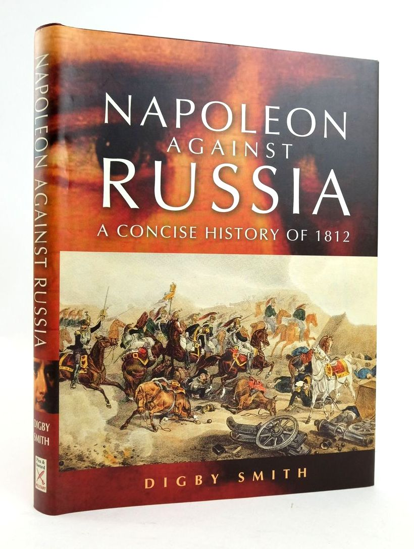 Photo of NAPOLEON AGAINST RUSSIA: A CONCISE HISTORY OF 1812 written by Smith, Digby published by Pen & Sword Military (STOCK CODE: 1820492)  for sale by Stella & Rose's Books