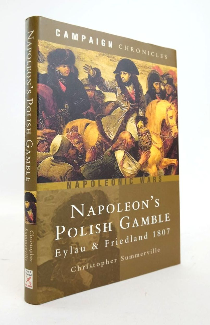 Photo of NAPOLEON'S POLISH GAMBLE: EYLAU AND FRIEDLAND 1807 written by Summerville, Christopher published by Pen & Sword Military (STOCK CODE: 1820557)  for sale by Stella & Rose's Books