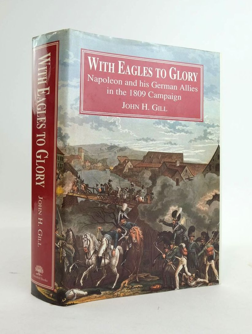 Photo of WITH EAGLES TO GLORY: NAPOLEON AND HIS GERMAN ALLIES IN THE 1809 CAMPGAIGN- Stock Number: 1820633