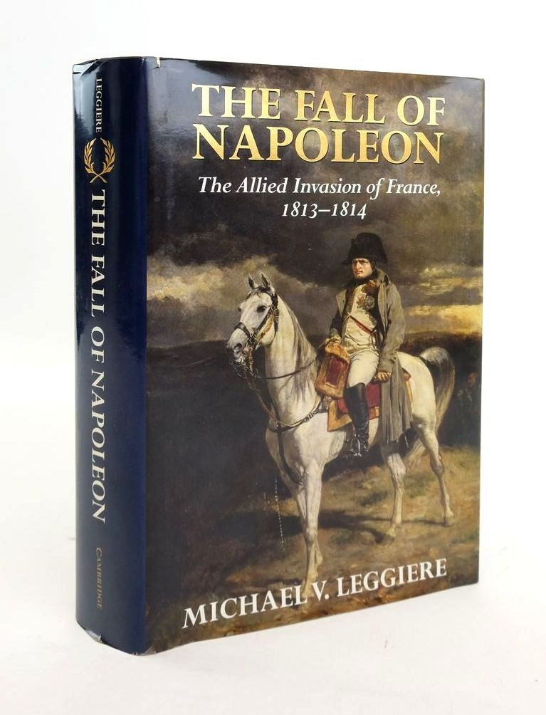 Photo of THE FALL OF NAPOLEON VOLUME I: THE ALLIED INVASION OF FRANCE, 1813-1814 written by Leggiere, Michael V. published by Cambridge University Press (STOCK CODE: 1820639)  for sale by Stella & Rose's Books