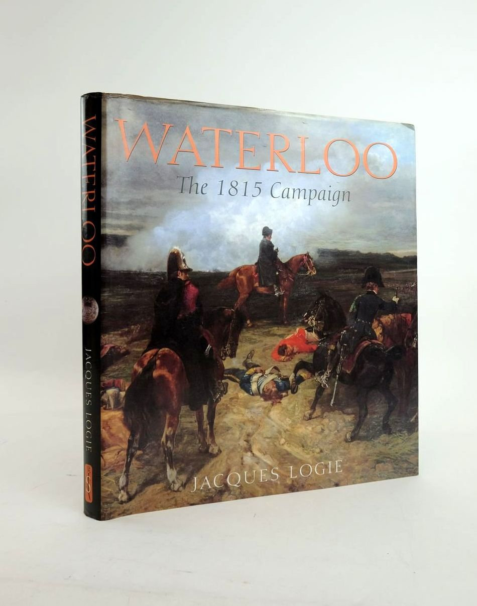 Photo of WATERLOO: THE CAMPAIGN OF 1815 written by Logie, Jacques published by Spellmount Ltd. (STOCK CODE: 1820726)  for sale by Stella & Rose's Books