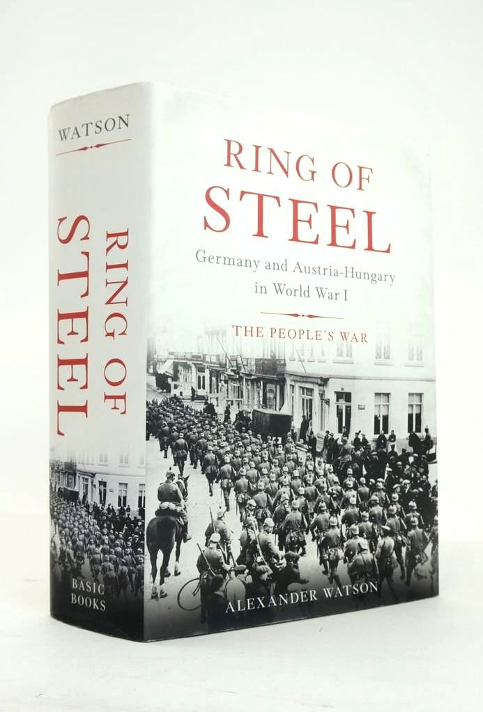 Photo of RING OF STEEL: GERMANY AND AUSTRIA-HUNGARY IN WORLD WAR I written by Watson, Alexander published by Basic Books (STOCK CODE: 1820887)  for sale by Stella & Rose's Books