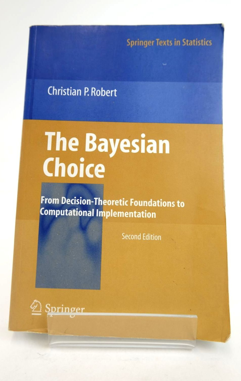 Photo of THE BAYESIAN CHOICE: FROM DECISION-THEORETIC FOUNDATIONS TO COMPUTATIONAL IMPLEMENTATION written by Robert, Christian P. published by Springer (STOCK CODE: 1821051)  for sale by Stella & Rose's Books