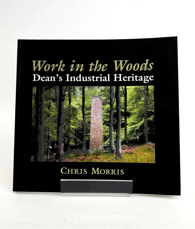 Photo of WORK IN THE WOODS: THE INDUSTRIAL HERITAGE OF DEAN written by Morris, Chris published by TANNERS YARD PRESS (STOCK CODE: 1821211)  for sale by Stella & Rose's Books