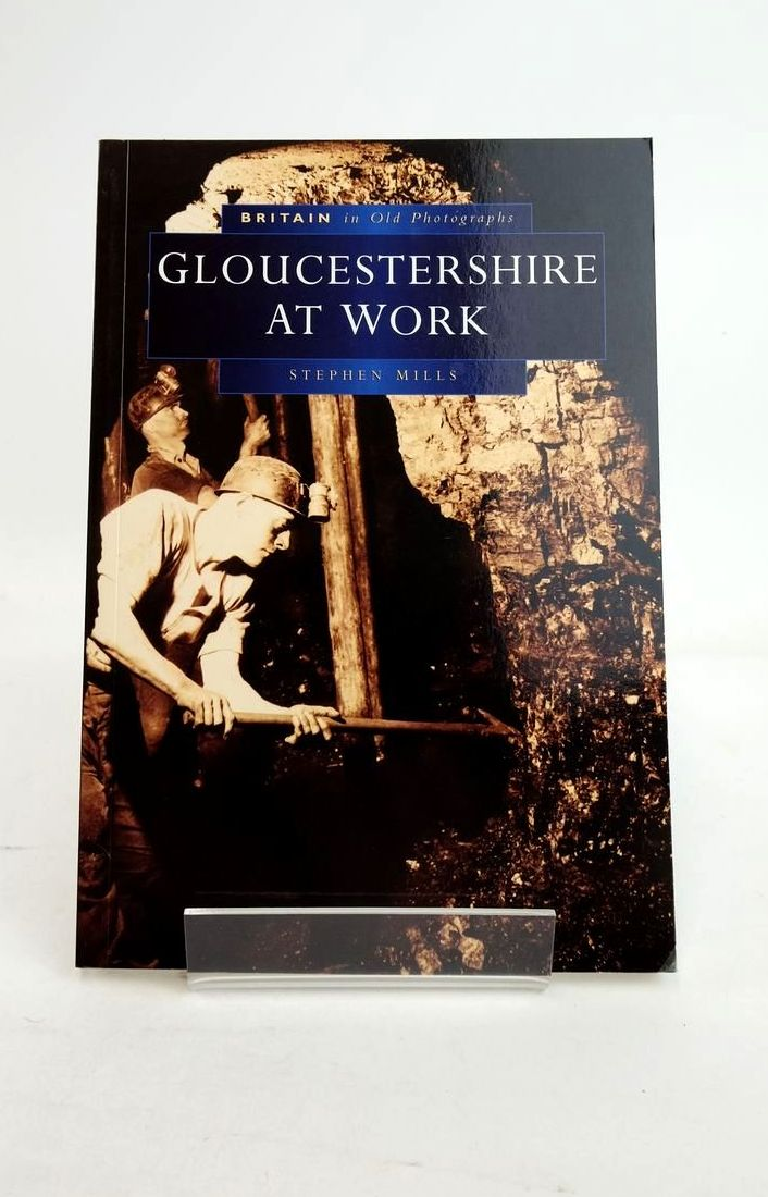 Photo of GLOUCESTERSHIRE AT WORK written by Mills, Stephen published by Sutton Publishing (STOCK CODE: 1821240)  for sale by Stella & Rose's Books