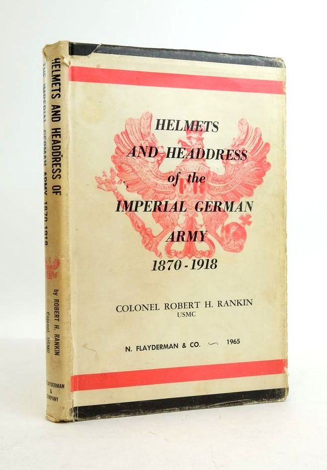 Photo of HELMETS AND HEADDRESS OF THE IMPERIAL GERMAN ARMY 1870-1918 written by Rankin, Robert H. published by N. Flayderman & Co. (STOCK CODE: 1821885)  for sale by Stella & Rose's Books