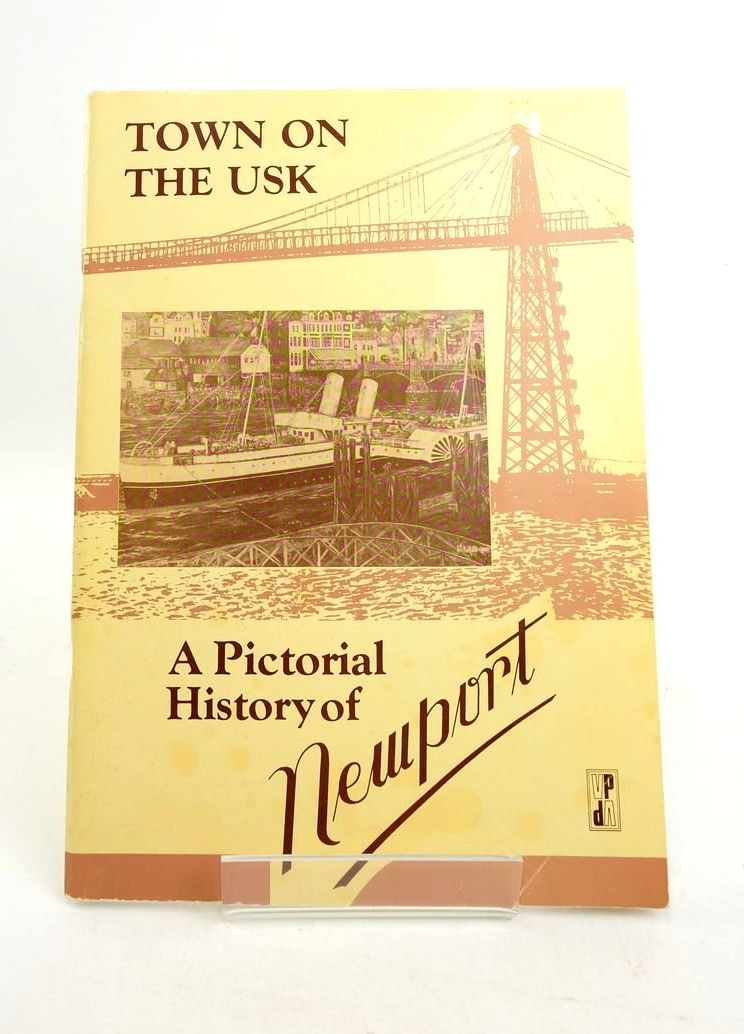 Photo of TOWN ON THE USK: A PICTORIAL HISTORY OF NEWPORT written by Nash, Kath published by Village Publishing (STOCK CODE: 1821926)  for sale by Stella & Rose's Books