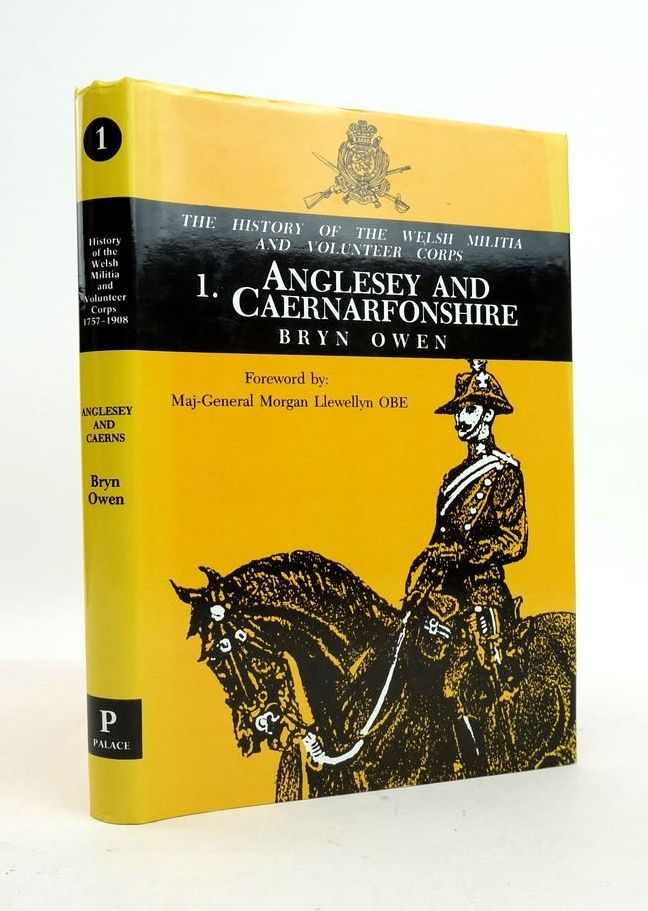Welsh Militia and Volunteer Corps 1757-1908 1: Anglesey & Caernarfonshire