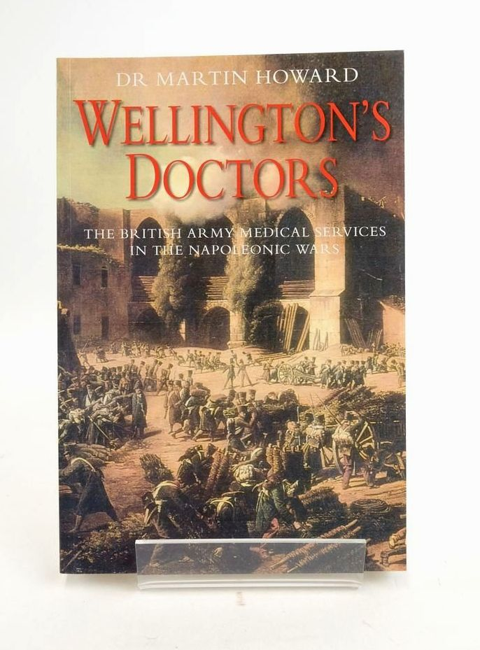 Photo of WELLINGTON'S DOCTORS: THE BRITISH ARMY MEDICAL SERVICES IN THE NAPOLEONIC WARS- Stock Number: 1822094