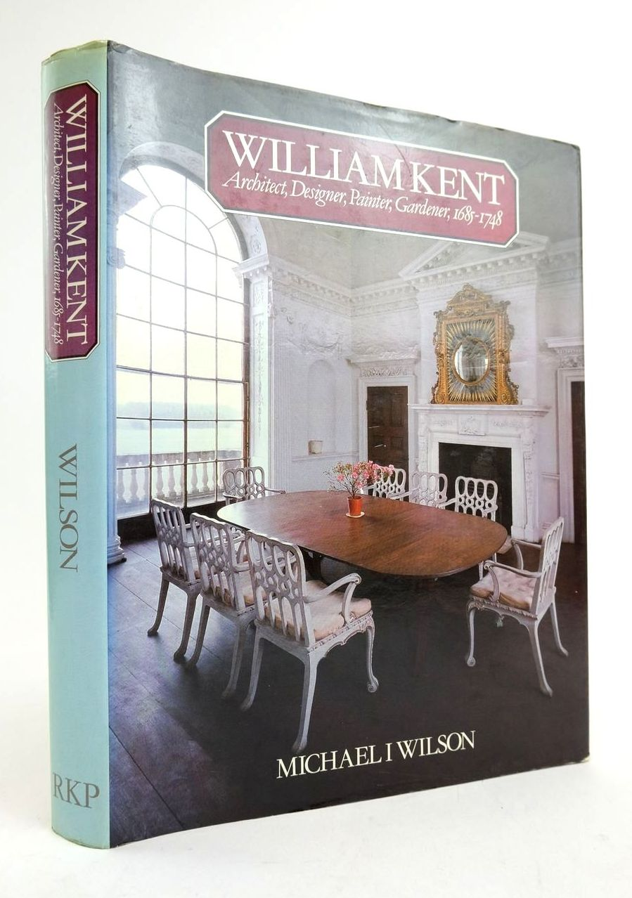Photo of WILLIAM KENT: ARCHITECT, DESIGNER, PAINTER, GARDENER, 1685-1748 written by Wilson, Michael I. published by Routledge & Kegan Paul (STOCK CODE: 1822200)  for sale by Stella & Rose's Books