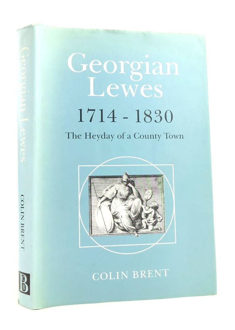 Photo of GEORGIAN LEWES 1714-1830: THE HEYDAY OF A COUNTY TOWN written by Brent, Colin published by Colin Brent Books (STOCK CODE: 1822357)  for sale by Stella & Rose's Books
