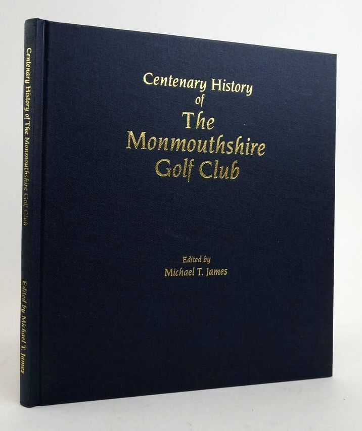 Photo of CENTENARY HISTORY OF THE MONMOUTHSHIRE GOLF CLUB written by James, Michael T. published by The Monmouthshire Golf Club (STOCK CODE: 1822422)  for sale by Stella & Rose's Books