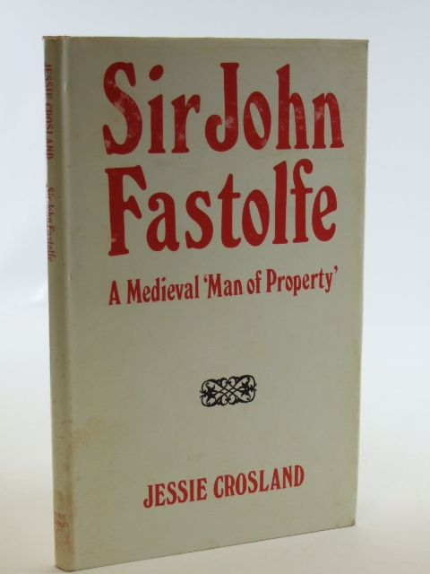 Photo of SIR JOHN FASTOLFE A MEDIEVAL MAN OF PROPERTY written by Crosland, Jessie published by Peter Owen (STOCK CODE: 2105780)  for sale by Stella & Rose's Books