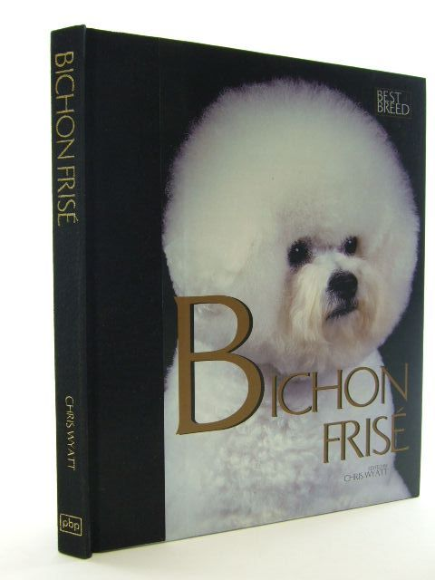 Photo of BICHON FRISE written by Wyatt, Chris published by The Pet Book Publishing Company Limited (STOCK CODE: 2106127)  for sale by Stella & Rose's Books