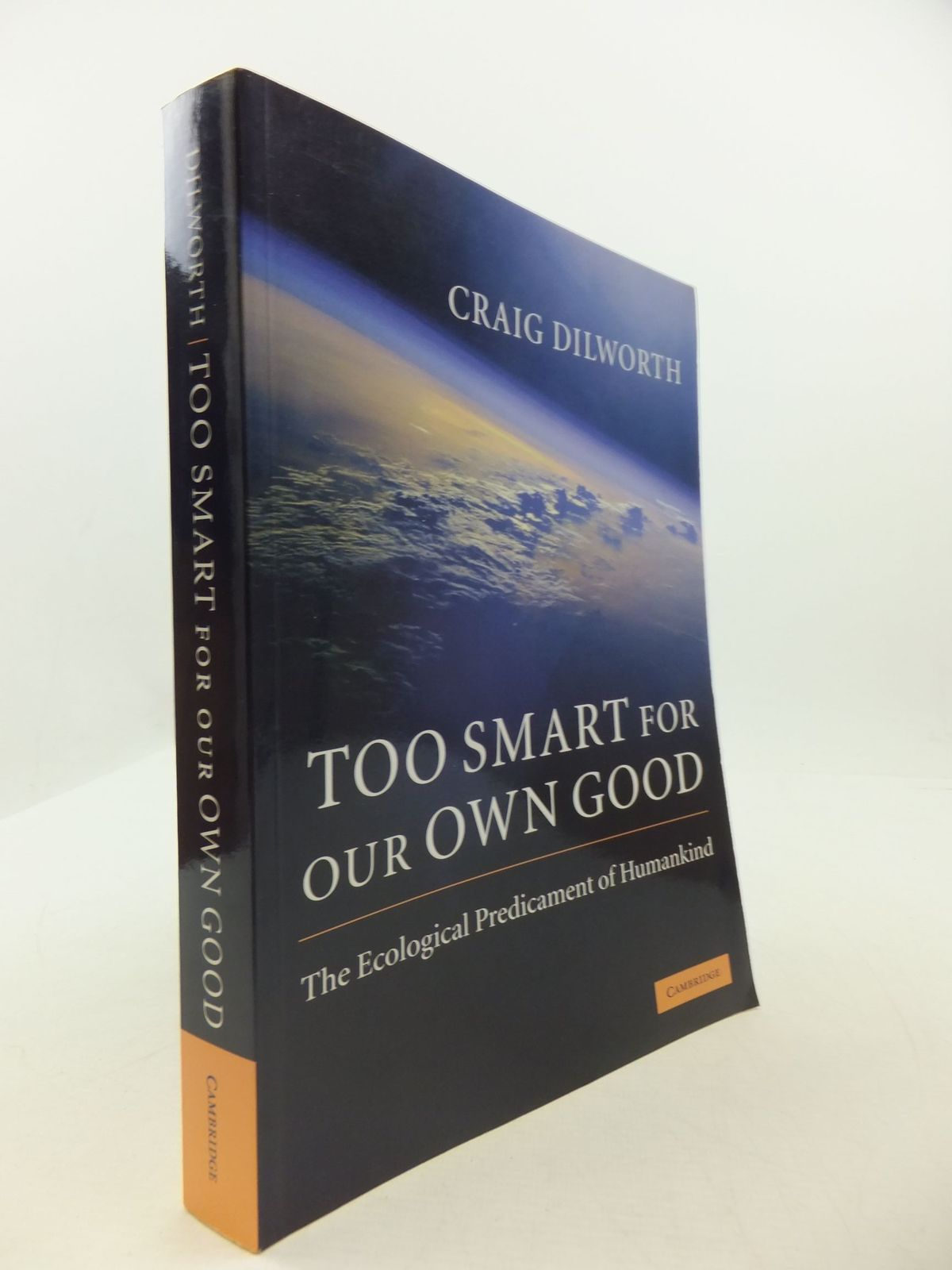 Photo of TOO SMART FOR OUR OWN GOOD THE ECOLOGICAL PREDICAMENT OF HUMANKIND written by Dilworth, Craig published by Cambridge University Press (STOCK CODE: 2111729)  for sale by Stella & Rose's Books