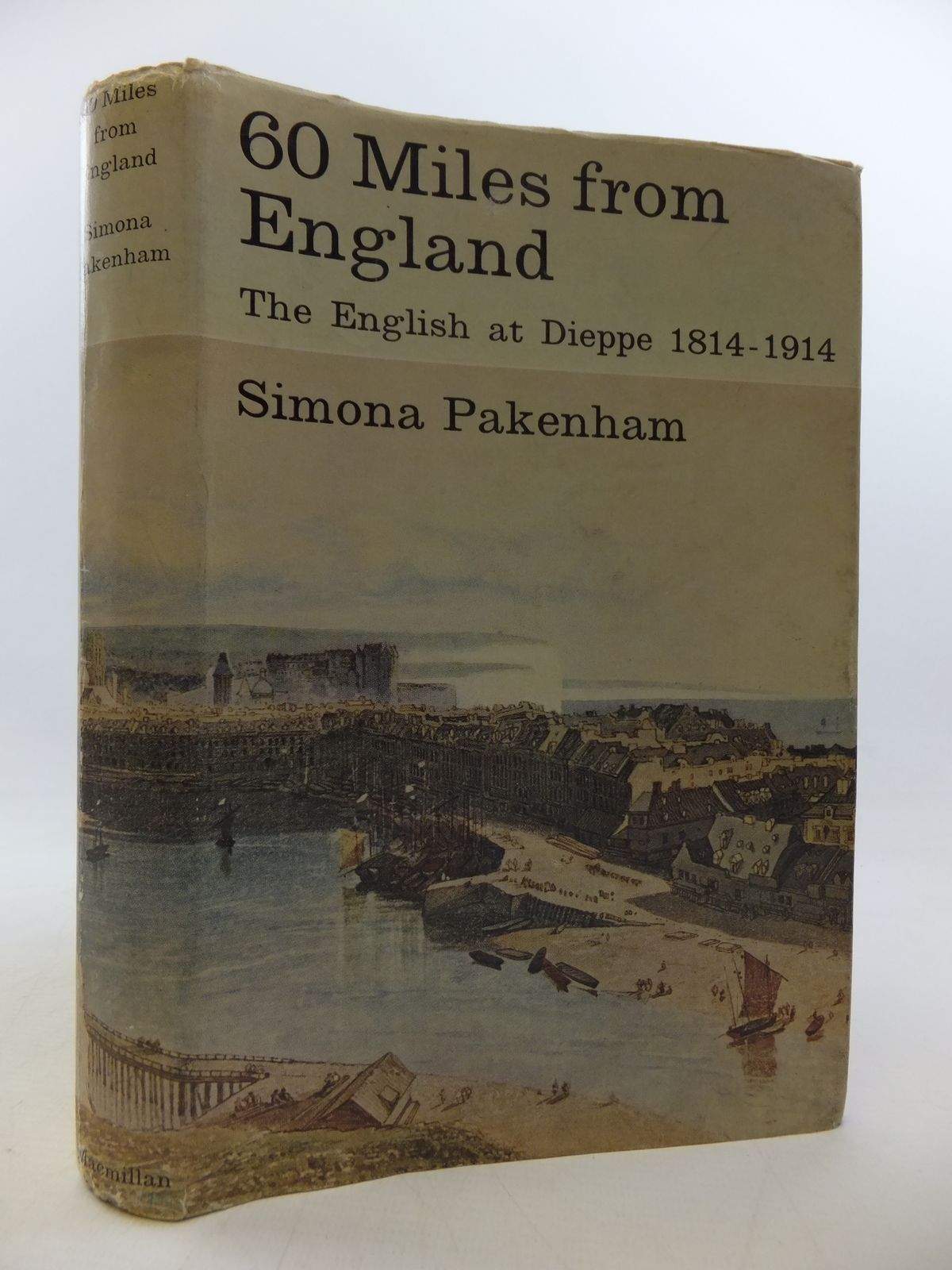 Photo of SIXTY MILES FROM ENGLAND THE ENGLISH AT DIEPPE 1814-1914 written by Pakenham, Simona published by MacMillan (STOCK CODE: 2113252)  for sale by Stella & Rose's Books