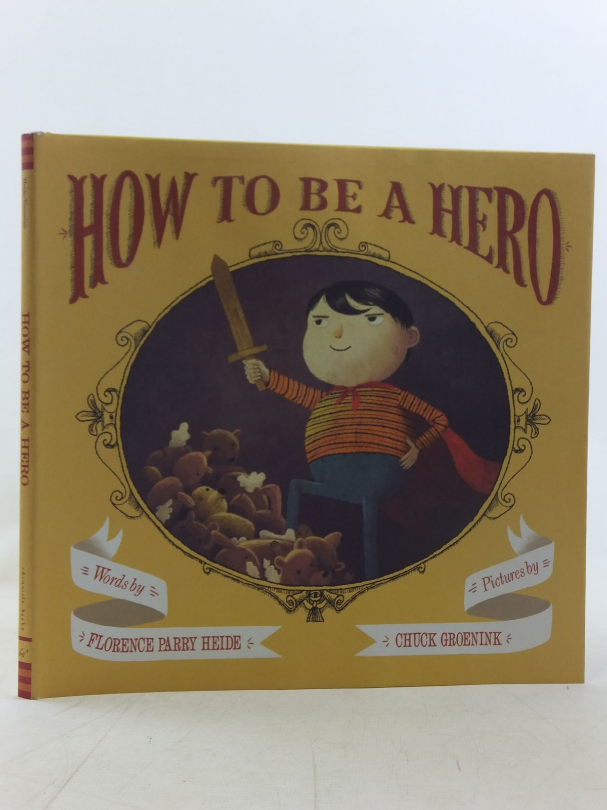 Photo of HOW TO BE A HERO written by Heide, Florence Parry illustrated by Groenink, Chuck published by Chronicle Books (STOCK CODE: 2117902)  for sale by Stella & Rose's Books