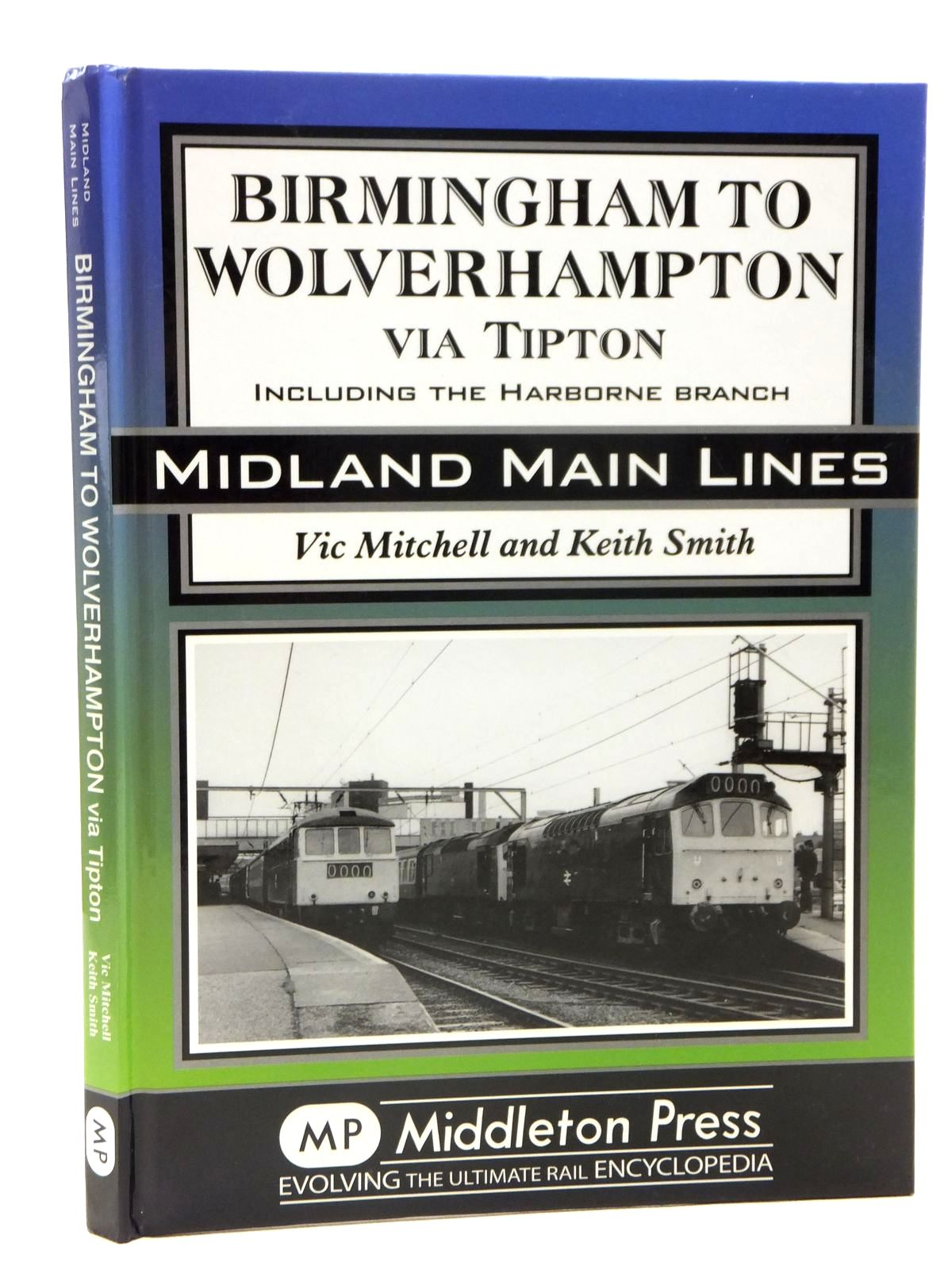 Photo of BIRMINGHAM TO WOLVERHAMPTON VIA TIPTON INCLUDING THE HARBORNE BRANCH (MIDLAND MAIN LINES) written by Mitchell, Vic Smith, Keith published by Middleton Press (STOCK CODE: 2121311)  for sale by Stella & Rose's Books