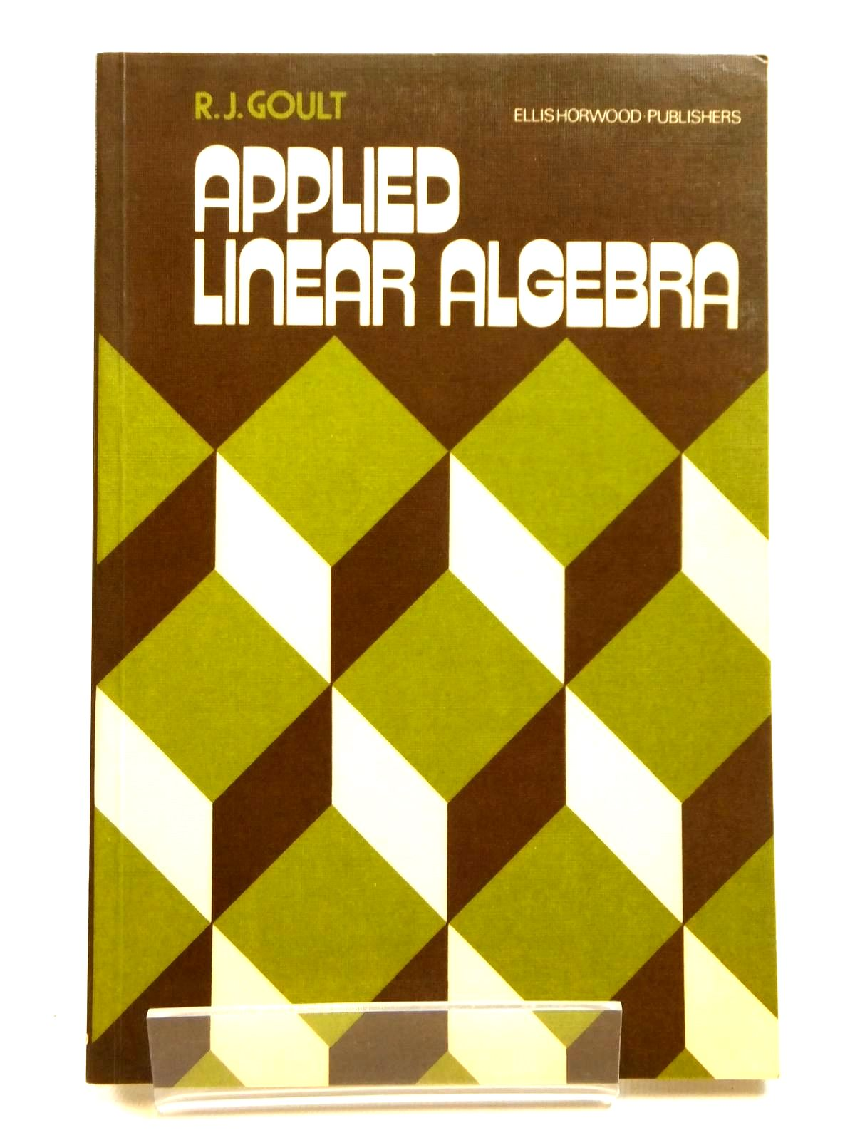 Photo of APPLIED LINEAR ALGEBRA written by Goult, R.J. published by Ellis Horwood Ltd (STOCK CODE: 2121676)  for sale by Stella & Rose's Books